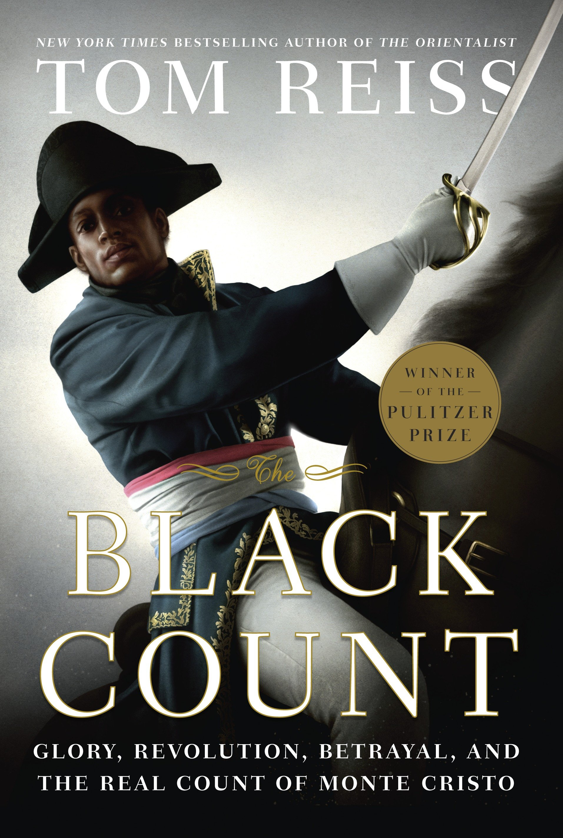 The Black Count Glory, Revolution, Betrayal, and the Real Count of Monte Cristo