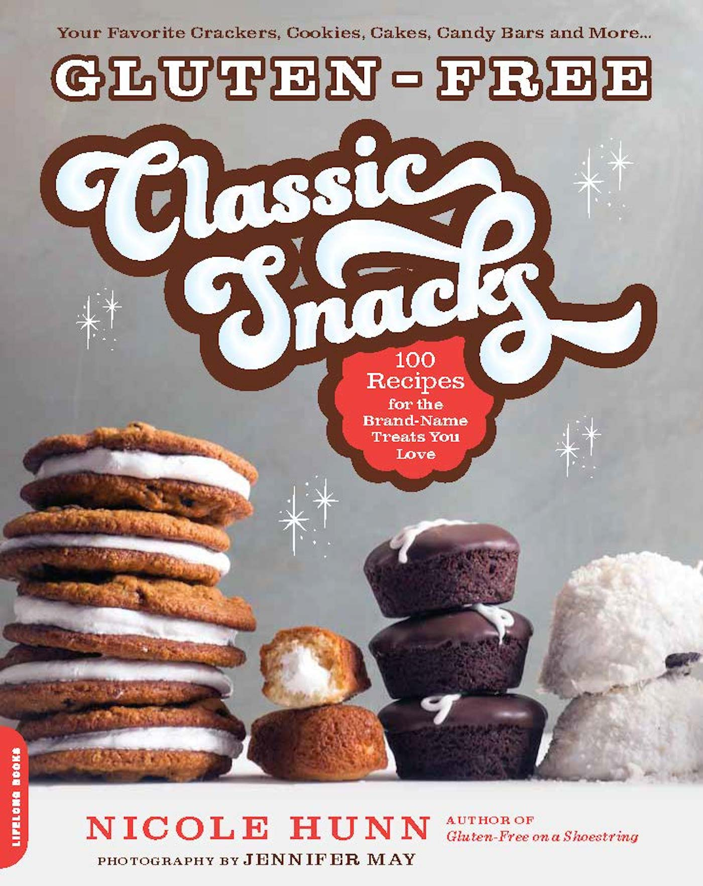 Gluten-Free Classic Snacks 100 Recipes for the Brand-Name Treats You Love