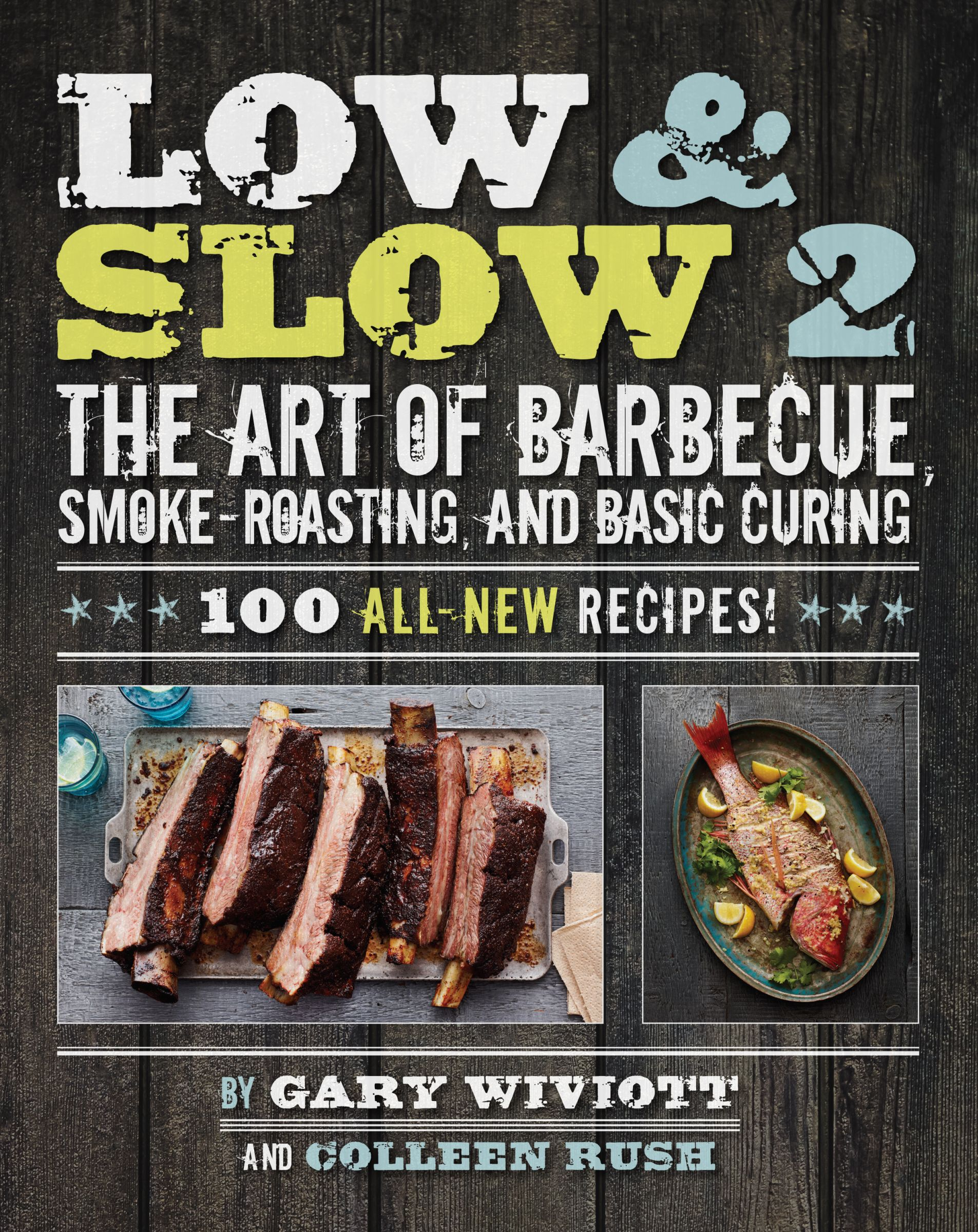 Low & Slow 2 The Art of Barbecue, Smoke-Roasting, and Basic Curing