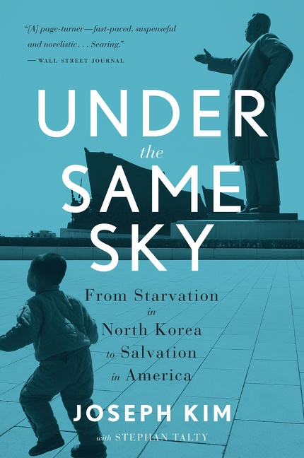 Under the Same Sky From Starvation in North Korea to Salvation in America