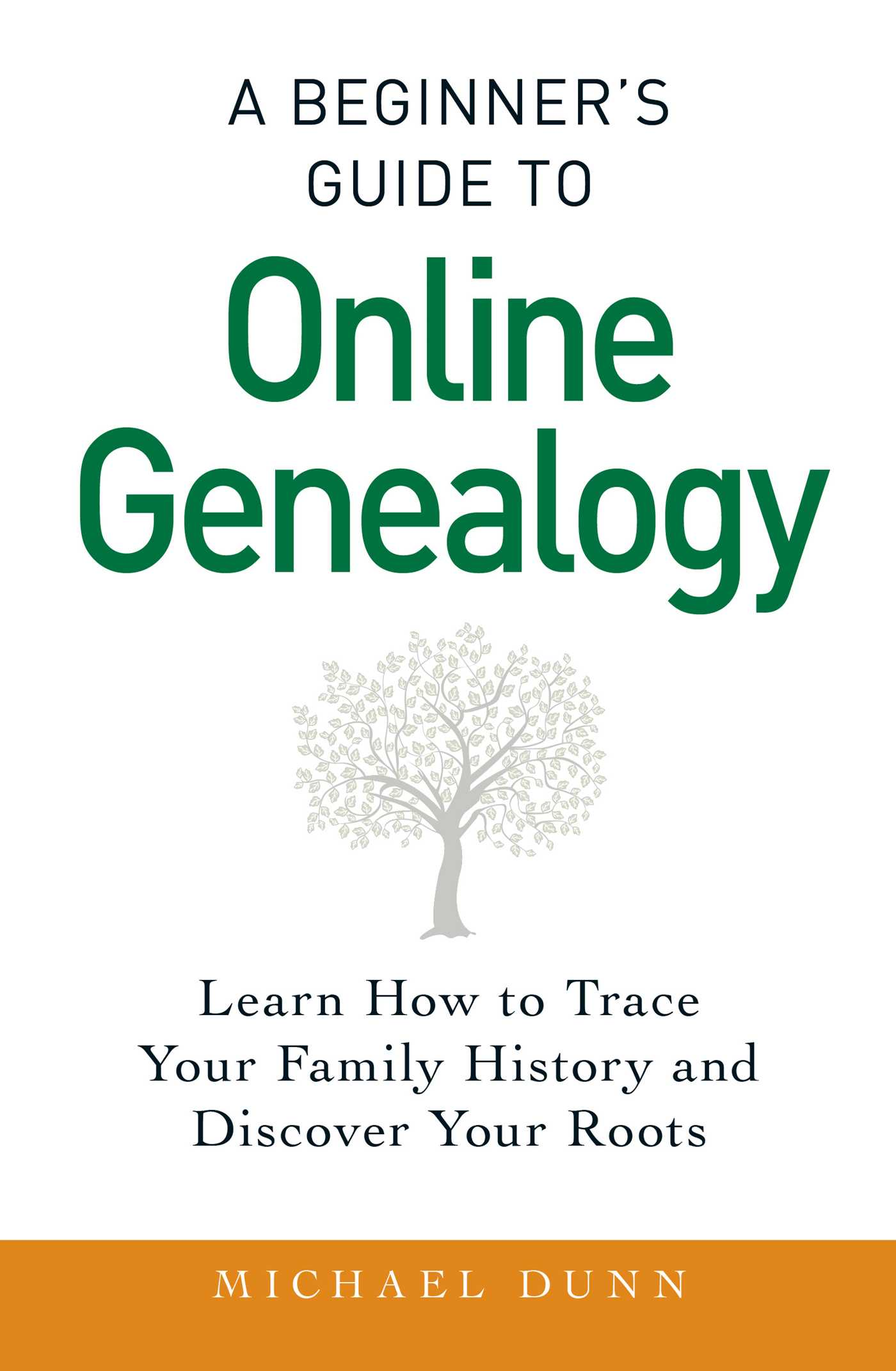 A Beginner's Guide to Online Genealogy Learn How to Trace Your Family History and Discover Your Roots
