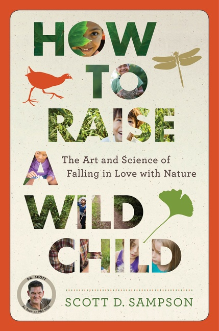 How to Raise a Wild Child The Art and Science of Falling in Love with Nature