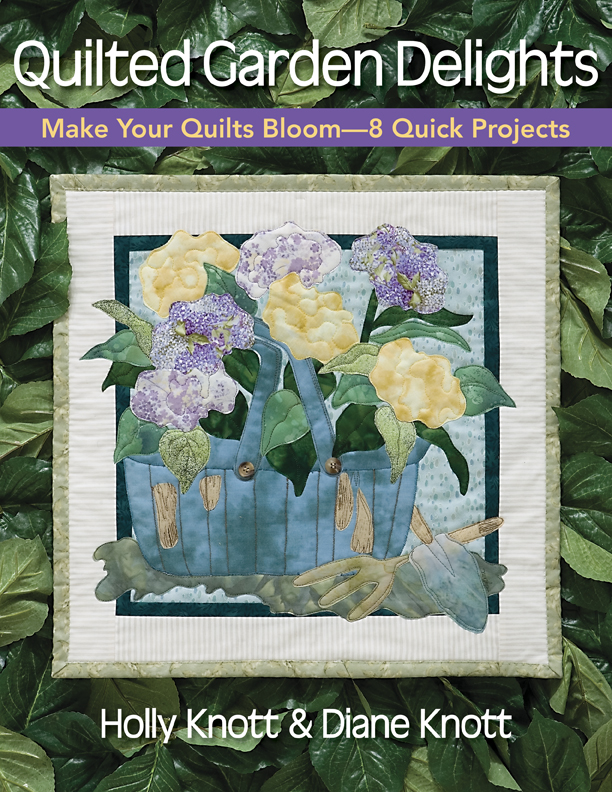 Quilted Garden Delights Make Your Quilts Bloom-- 8 Quick Projects