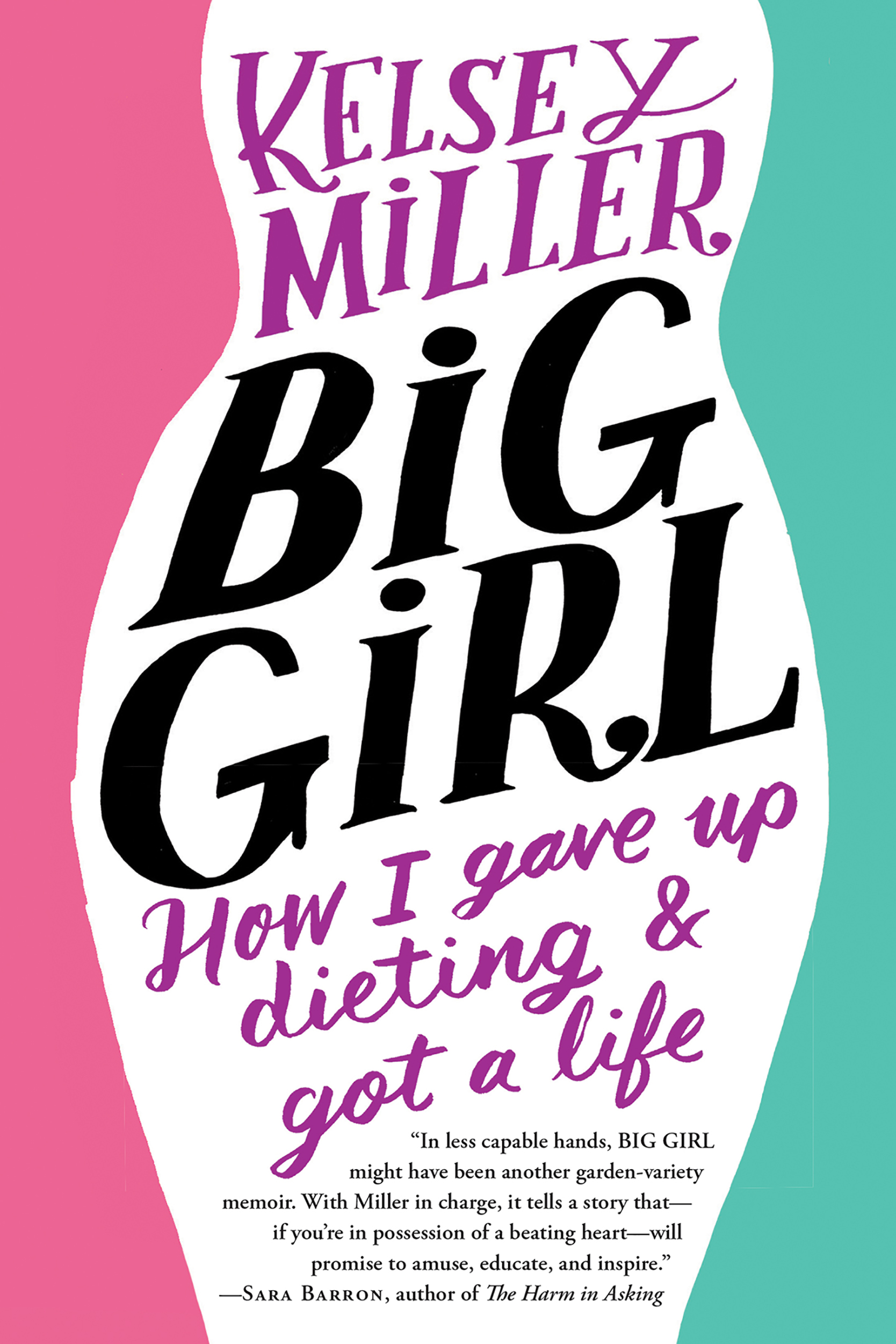 Big Girl How I Gave Up Dieting and Got a Life