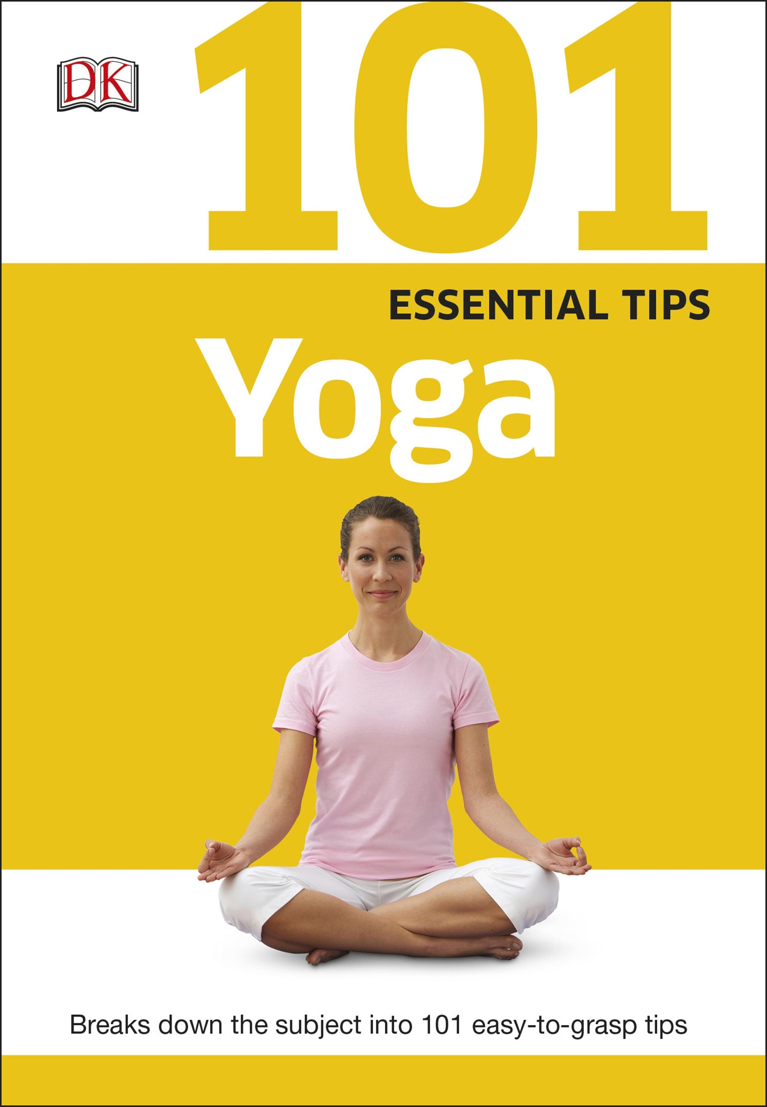 101 Essential Tips: Yoga