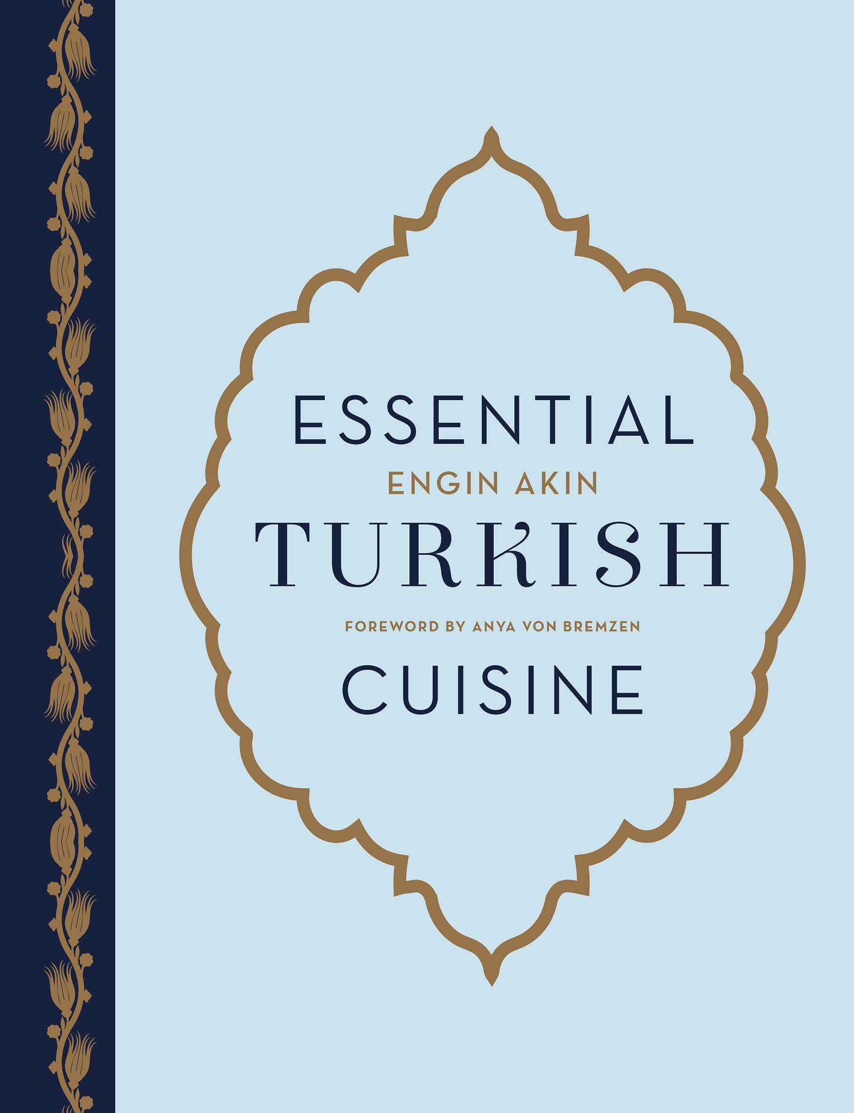 Essential Turkish Cuisine 200 Recipes for Small Plates and Family Meals