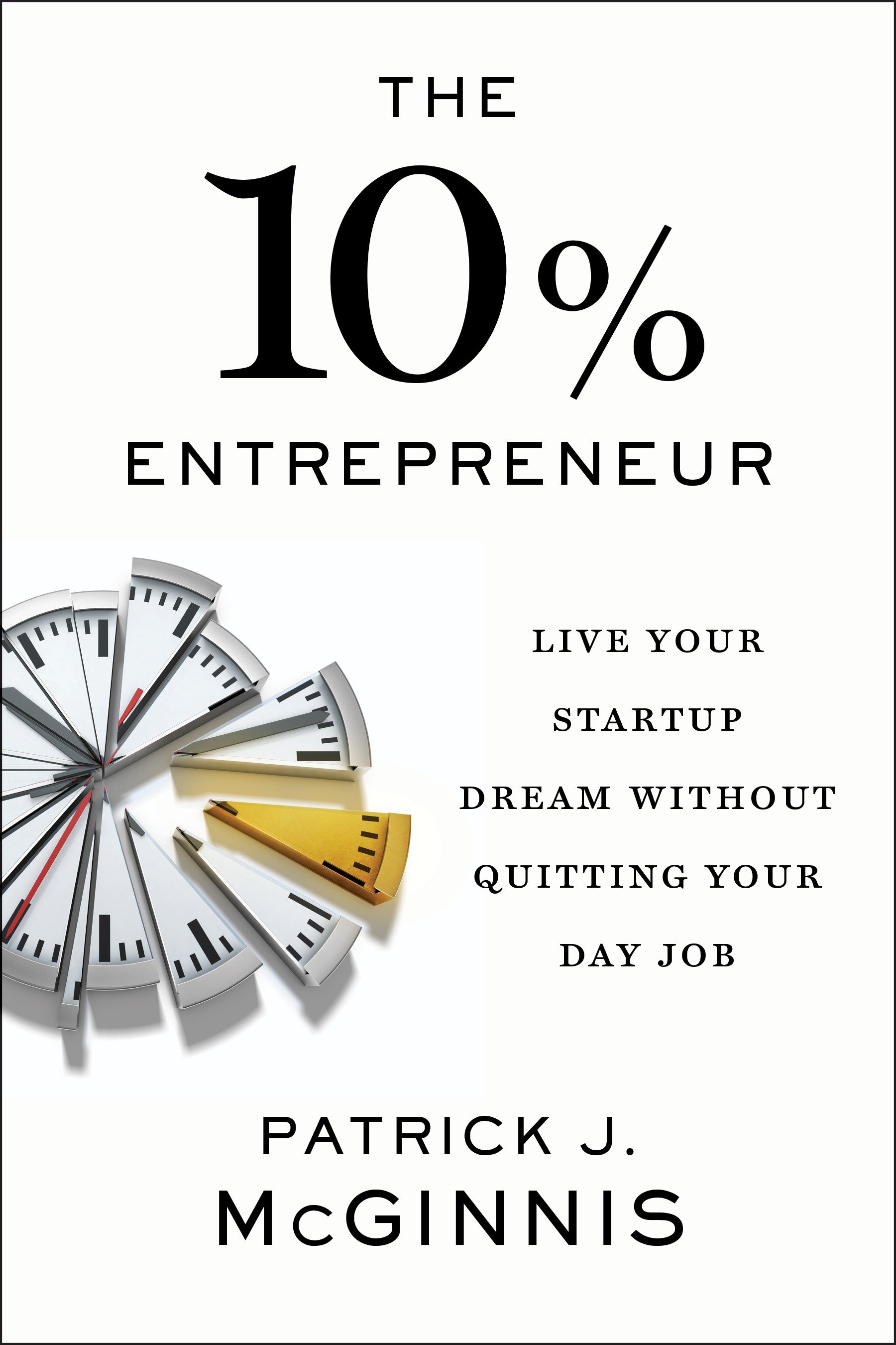 The 10% Entrepreneur Live Your Startup Dream Without Quitting Your Day Job