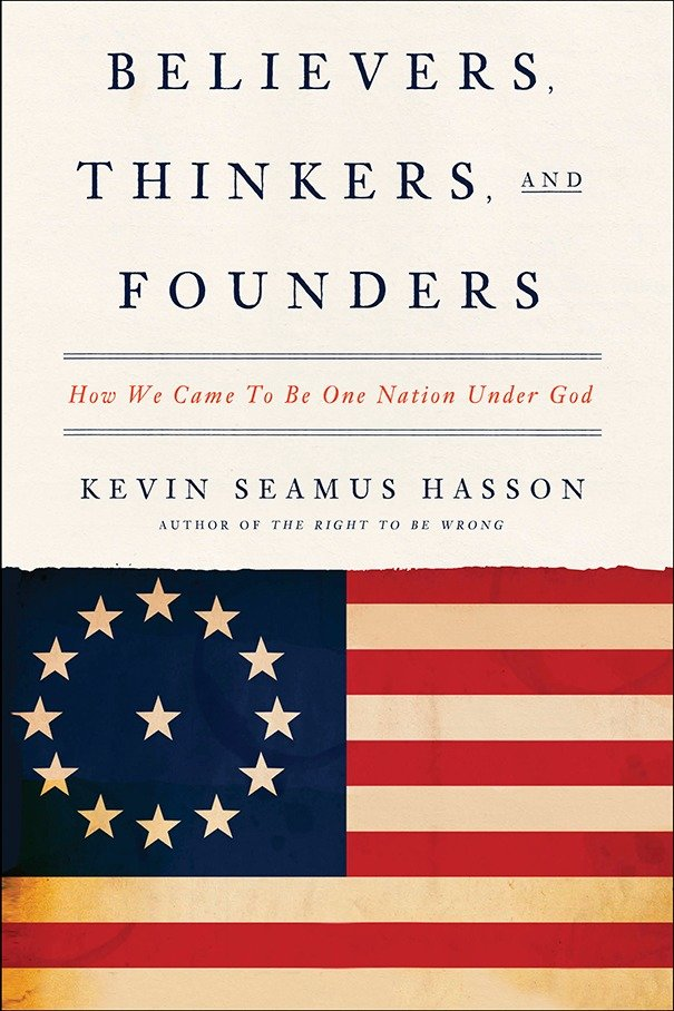 Believers, Thinkers, and Founders How We Came to Be One Nation Under God