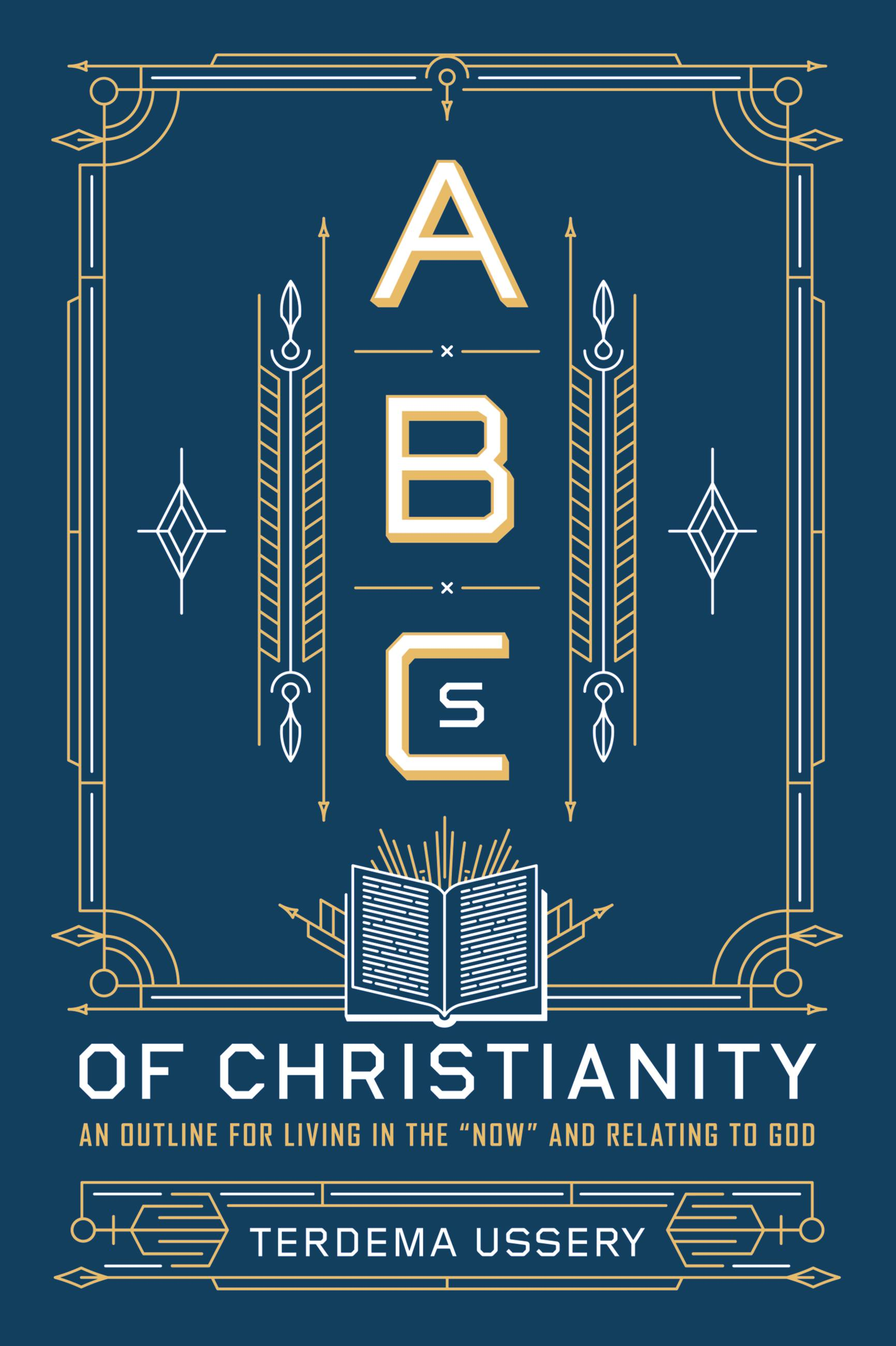 "ABCs of Christianity An Outline for Living in the ""Now"" and Relating to God"