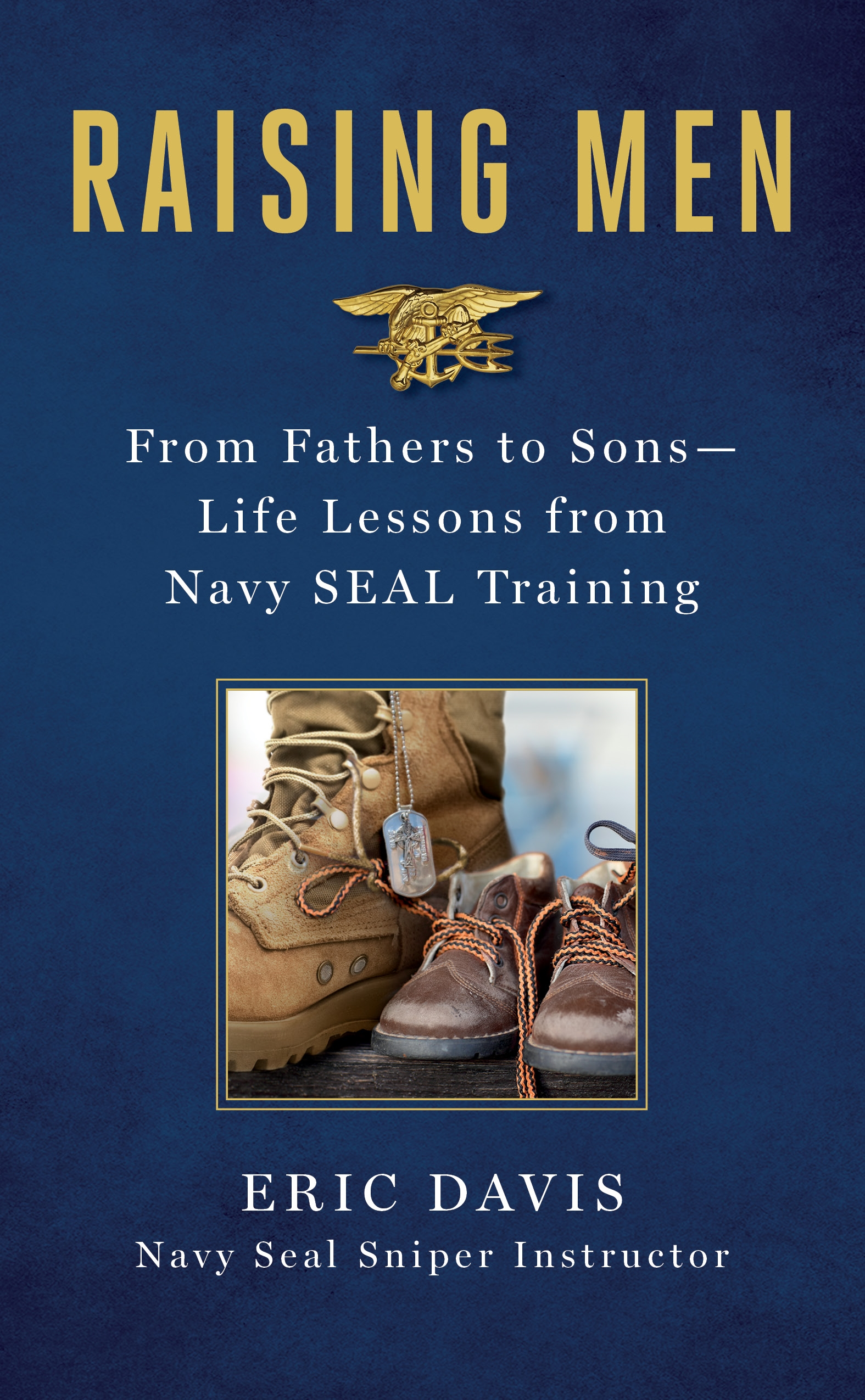 Raising Men Lessons Navy SEALs Learned from Their Training and Taught to Their Sons
