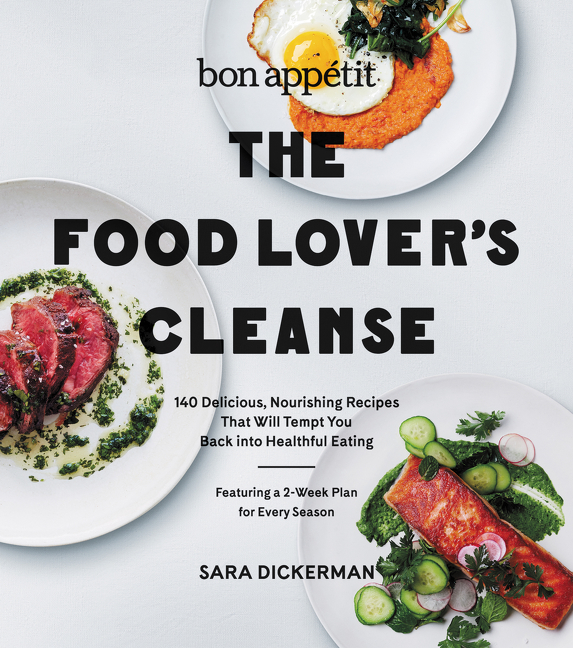 Bon Appetit: The Food Lover's Cleanse 140 Delicious, Nourishing Recipes That Will Tempt You Back into Healthful Eating