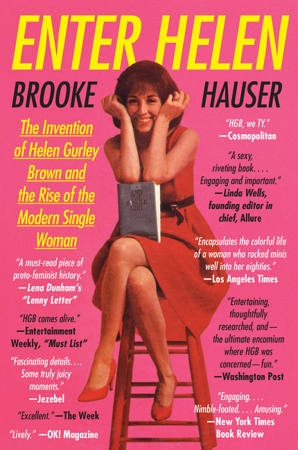 Enter Helen the invention of Helen Gurley Brown and the rise of the modern single woman cover image