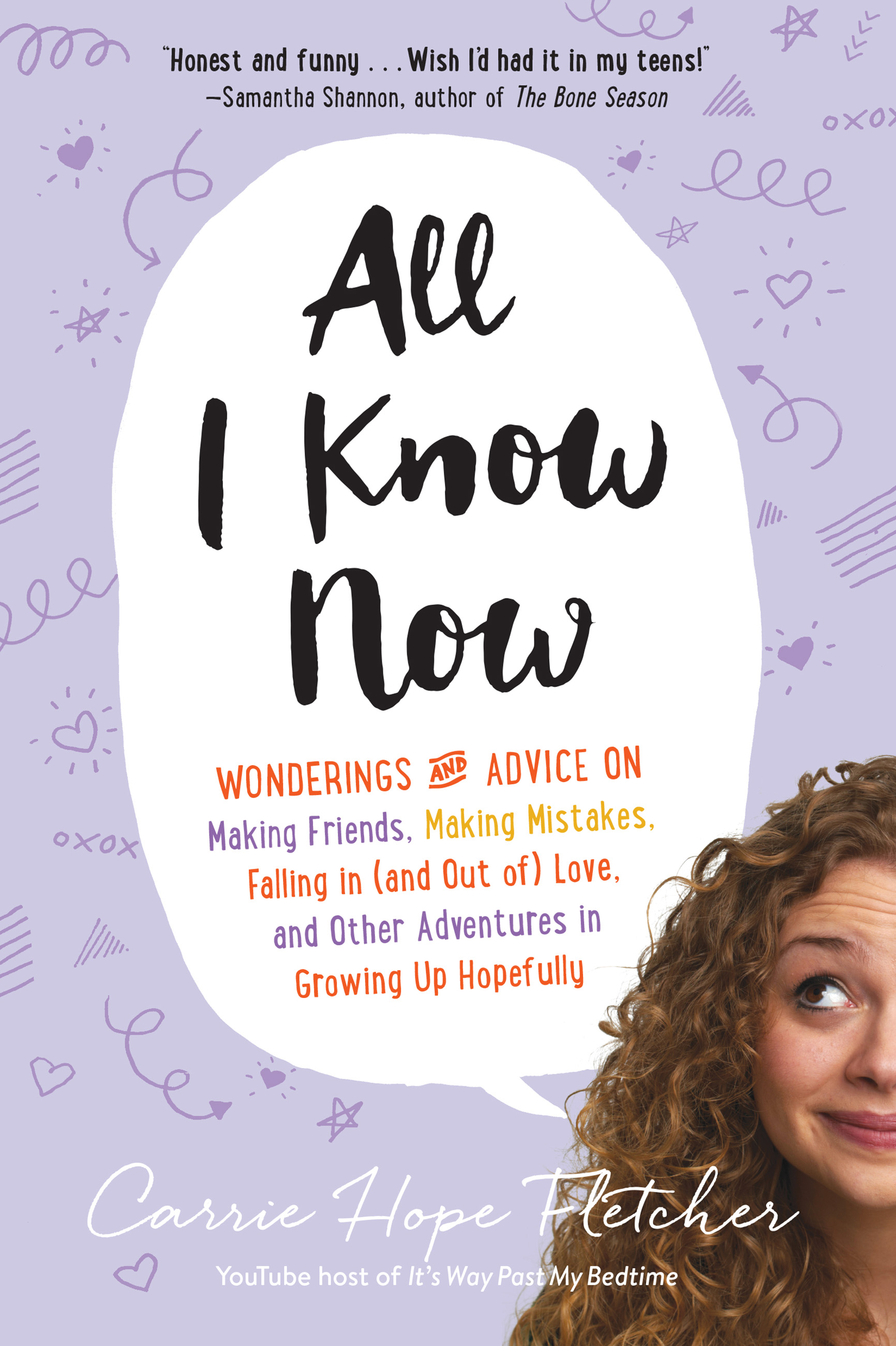 All I Know Now Wonderings and Advice on Making Friends, Making Mistakes, Falling in (and out of) Love, and Other Adventures in Growing Up Hopefully