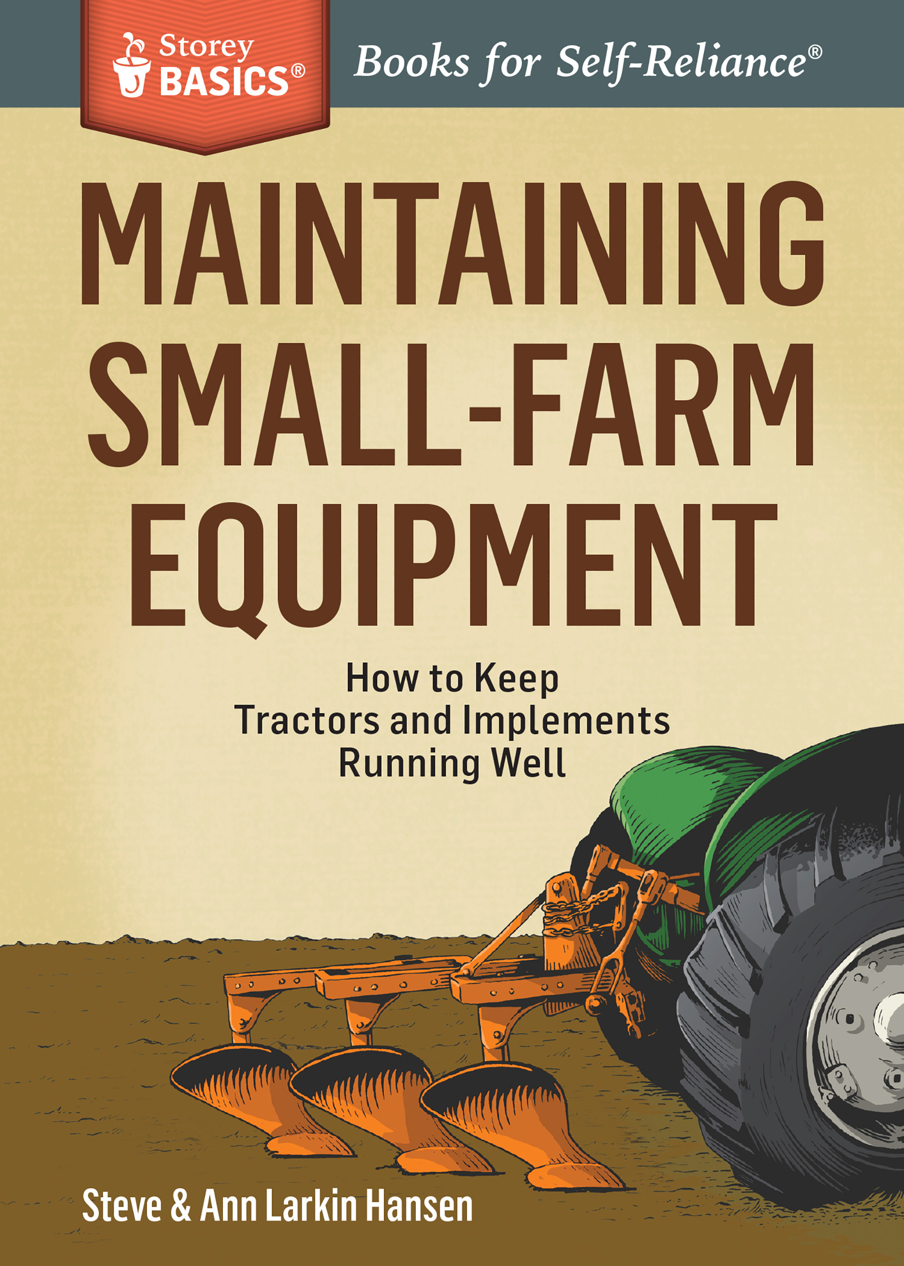 Maintaining Small-Farm Equipment How to Keep Tractors and Implements Running Well. A Storey BASICS® Title