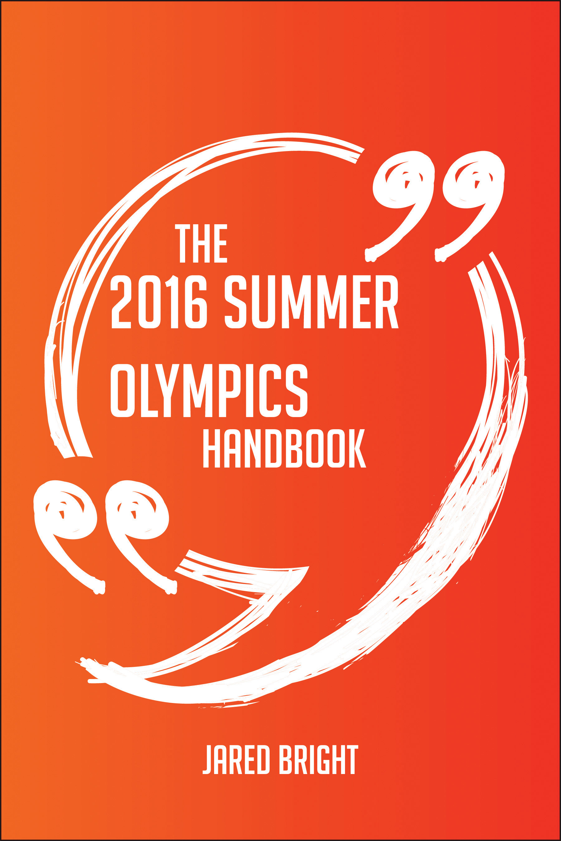 The 2016 Summer Olympics Handbook - Everything You Need To Know About 2016 Summer Olympics