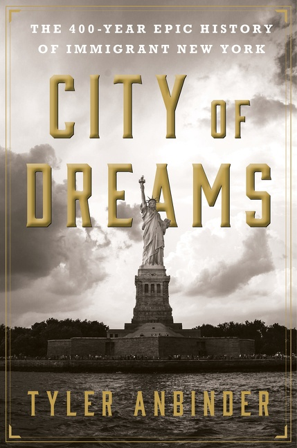 City of Dreams The 400-Year Epic History of Immigrant New York
