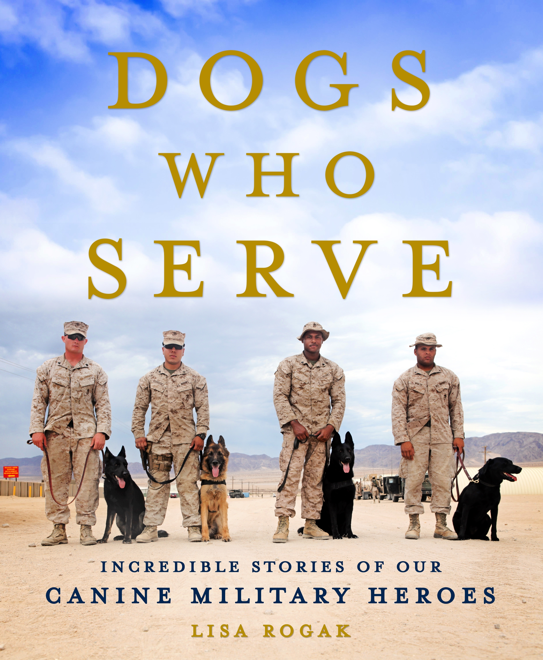 Dogs Who Serve Incredible Stories of Our Canine Military Heroes
