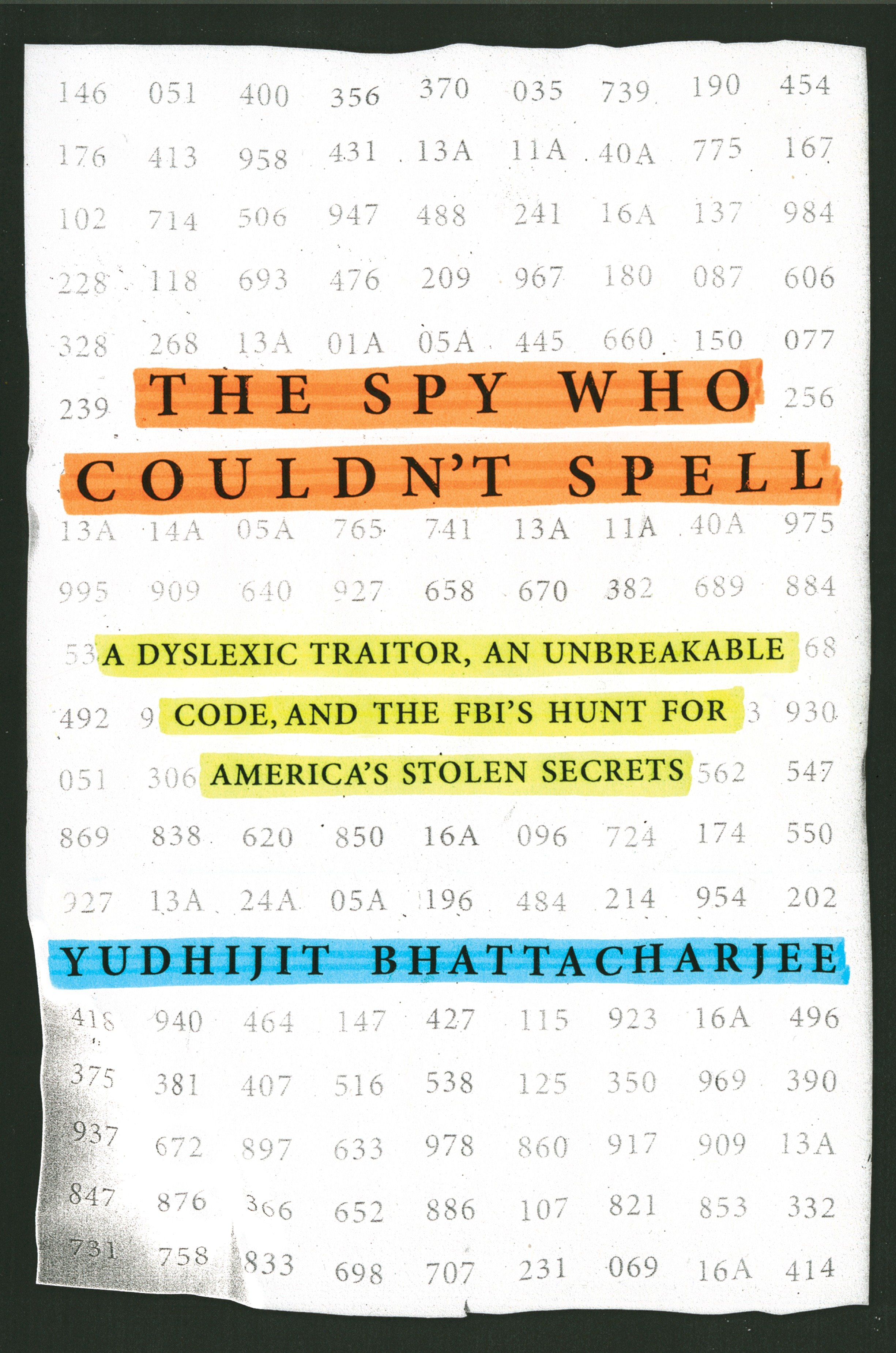 The Spy Who Couldn't Spell A Dyslexic Traitor, an Unbreakable Code, and the FBI's Hunt for America's Stolen Secrets