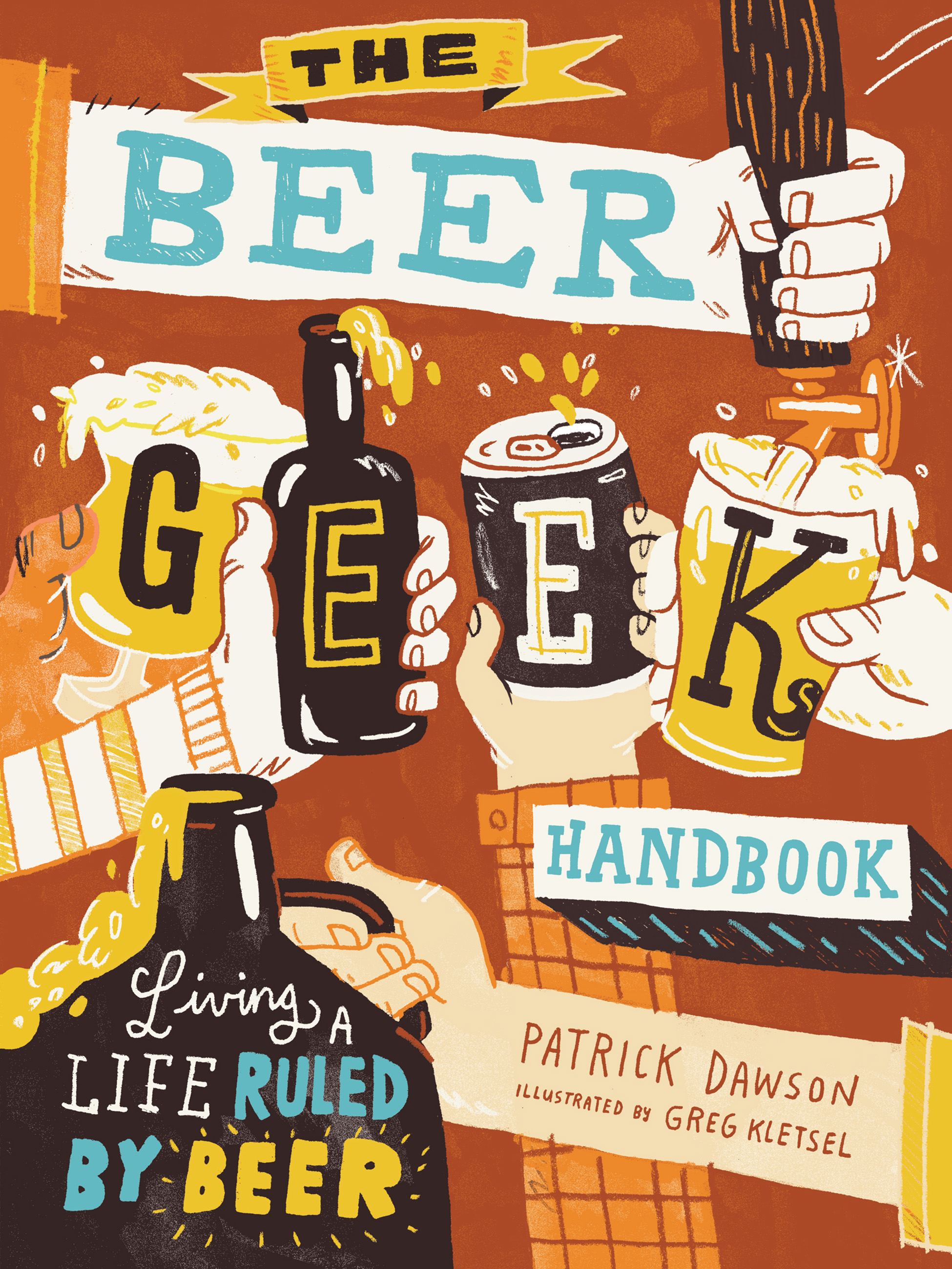 The Beer Geek Handbook Living a Life Ruled by Beer