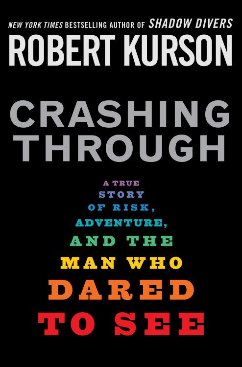 Crashing through a true story of risk, adventure, and the man who dared to see cover image
