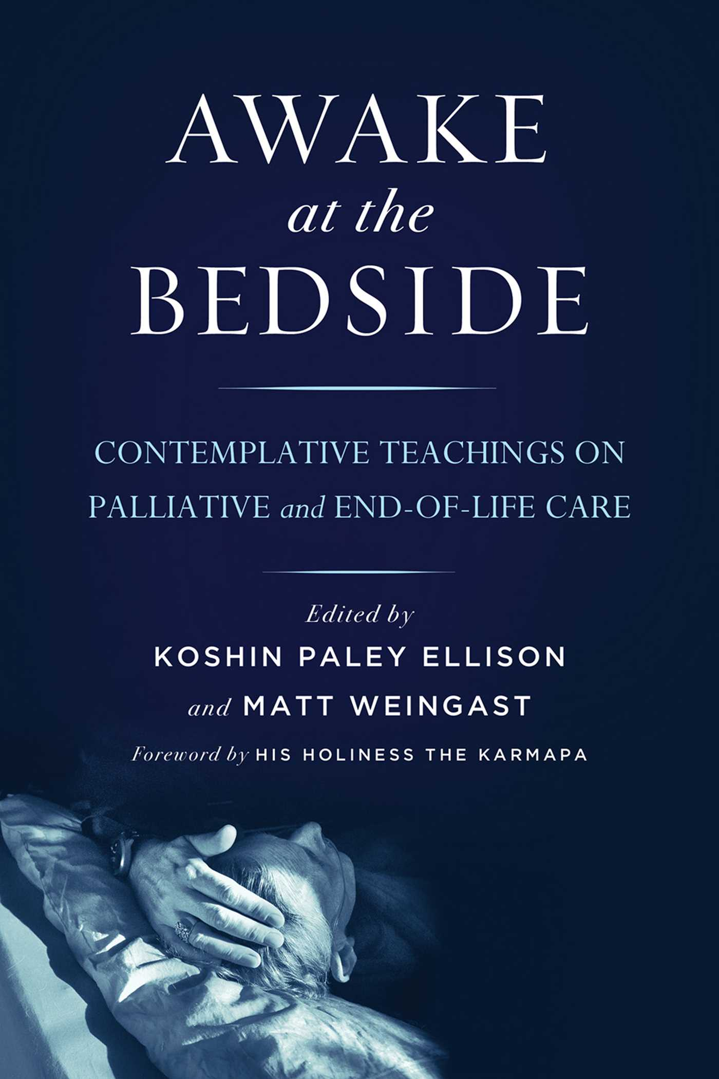 Awake at the Bedside Contemplative Teachings on Palliative and End-of-Life Care