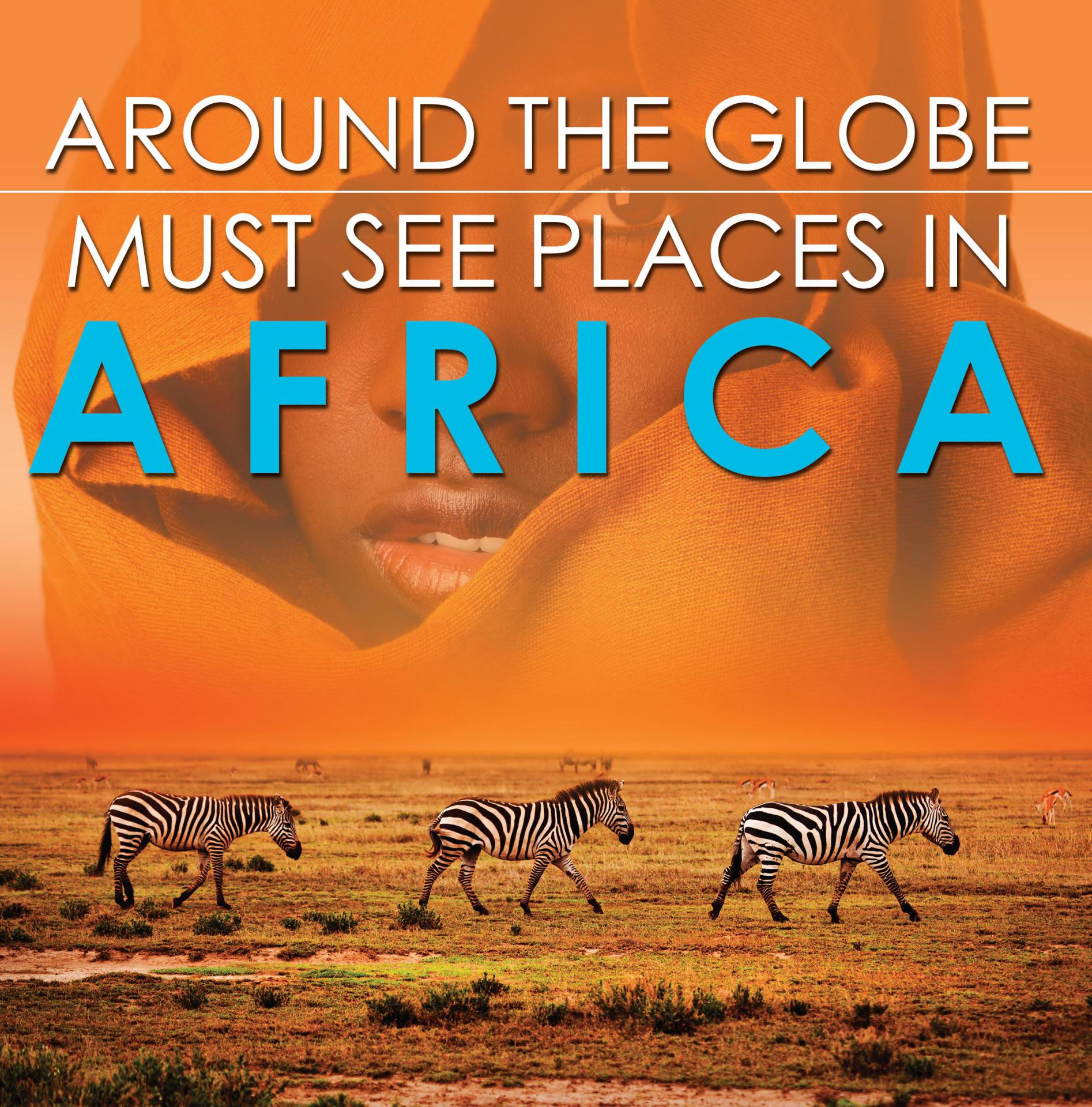 Around The Globe - Must See Places in Africa African Travel Guide for Kids
