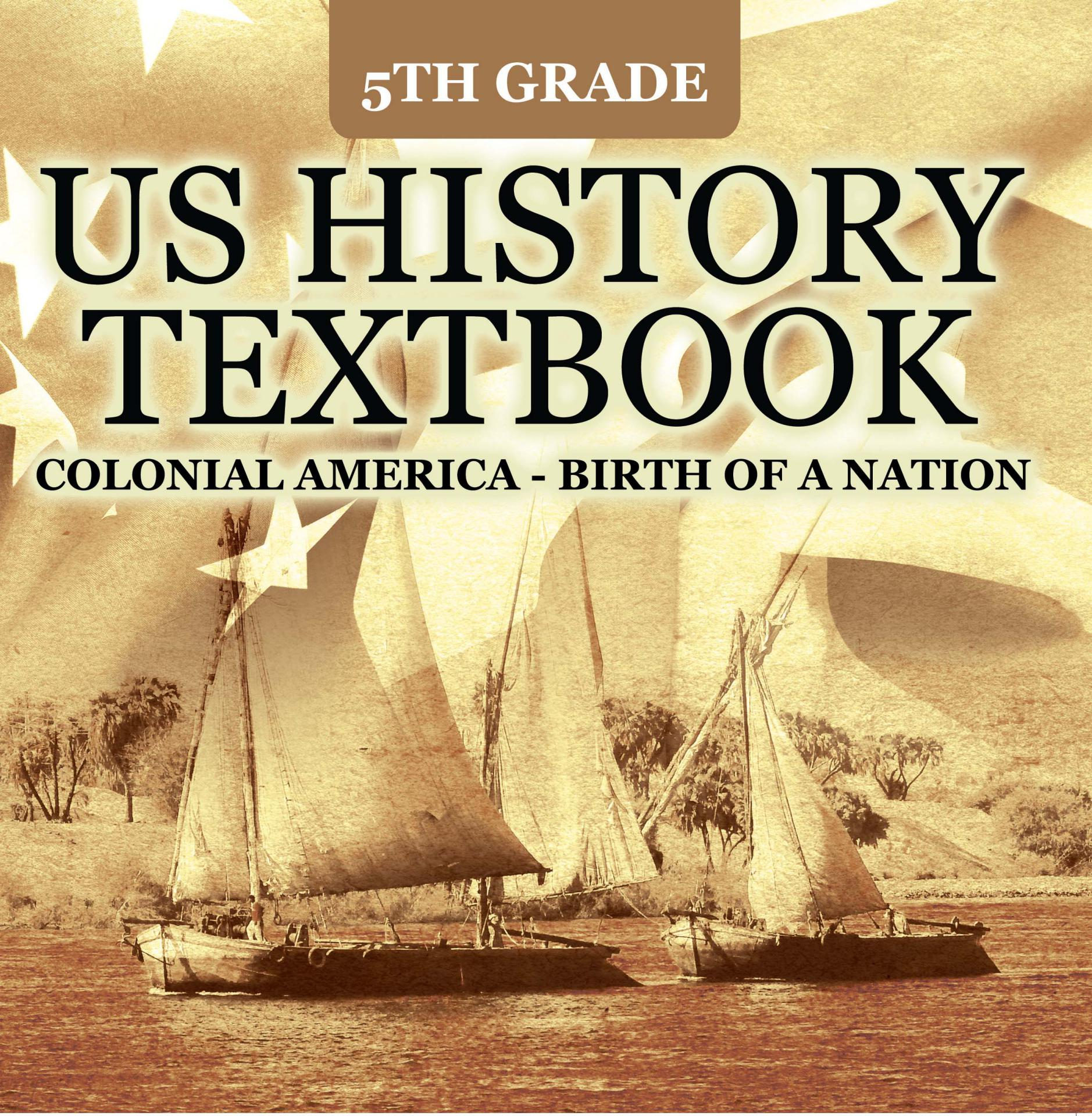 5th Grade US History Textbook: Colonial America - Birth of A Nation Fifth Grade Books US Colonial Period