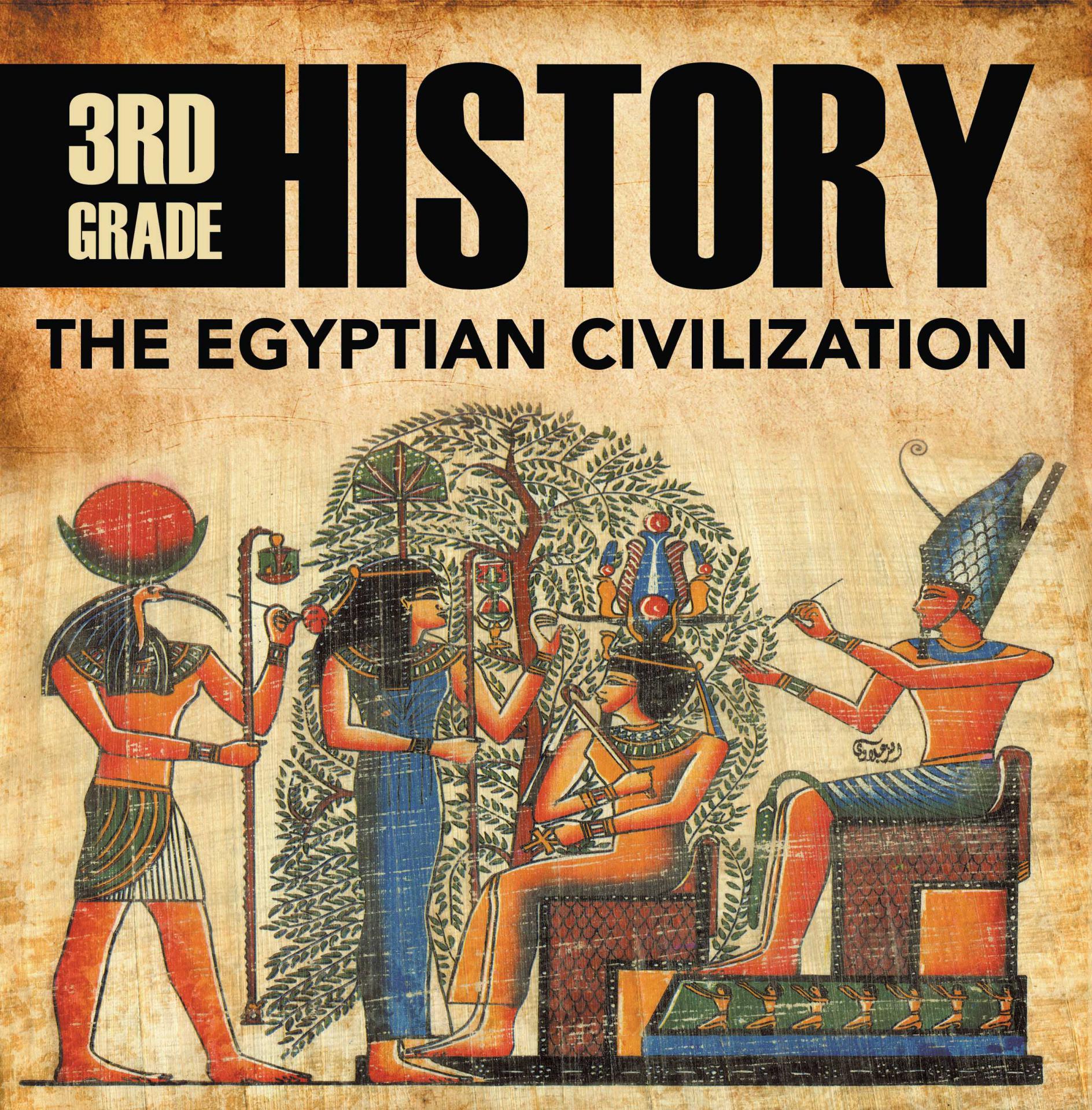3rd Grade History: The Egyptian Civilization Egyptian Books for Kids