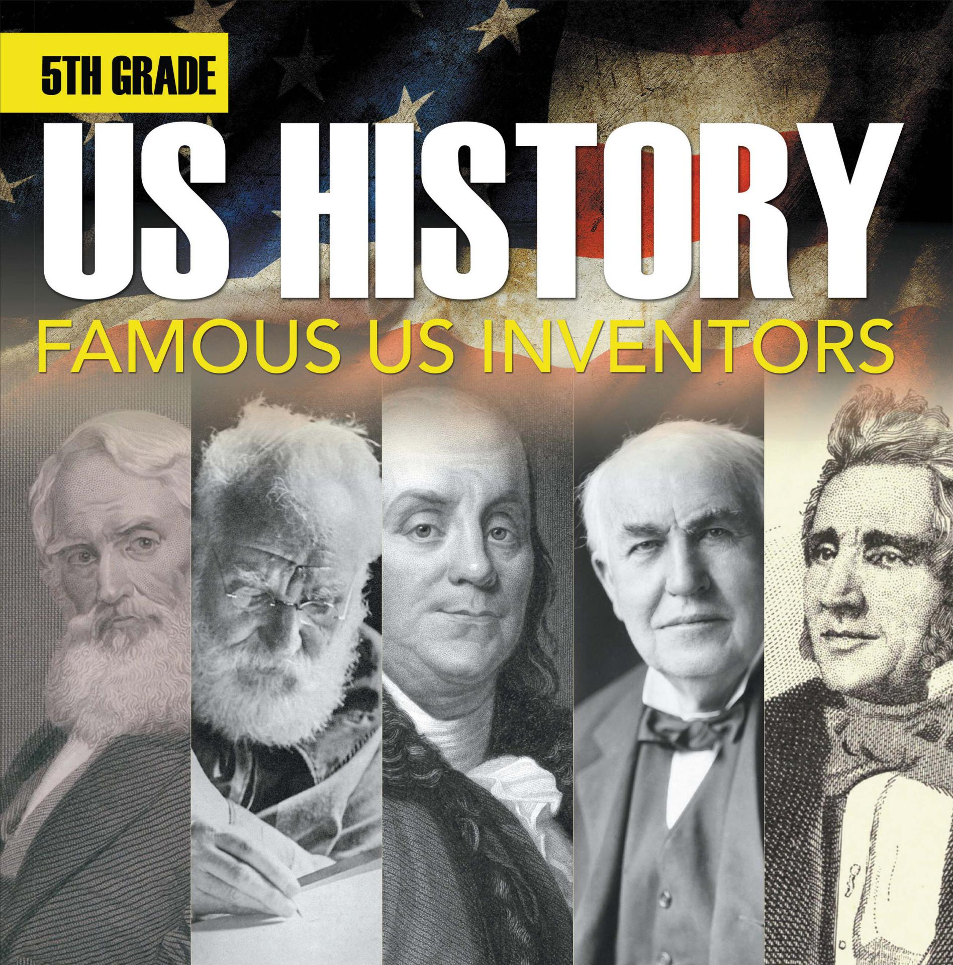 5th Grade Us History: Famous US Inventors Fifth Grade Books Inventors for Kids