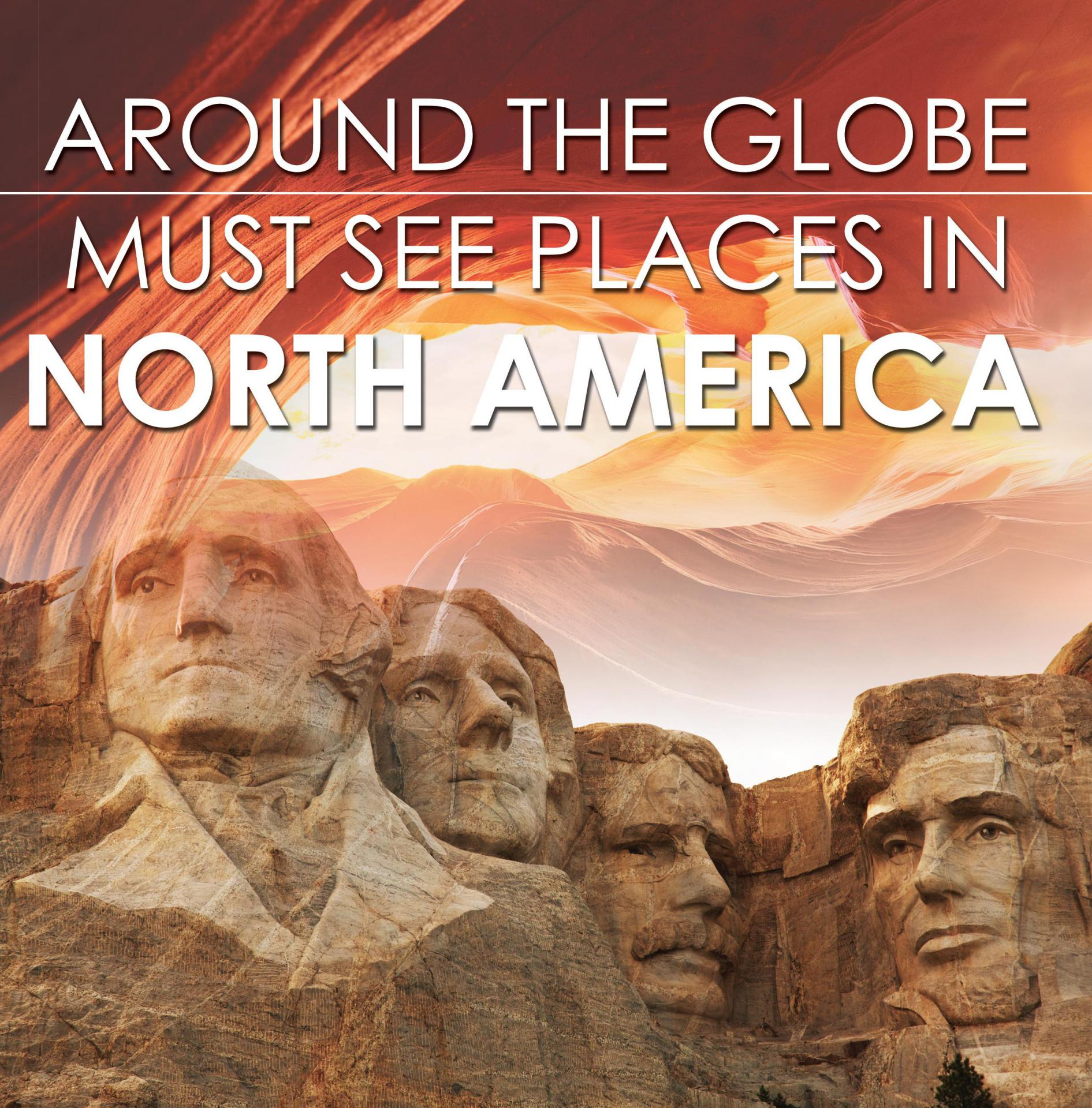 Around The Globe - Must See Places in North America North America Travel Guide for Kids