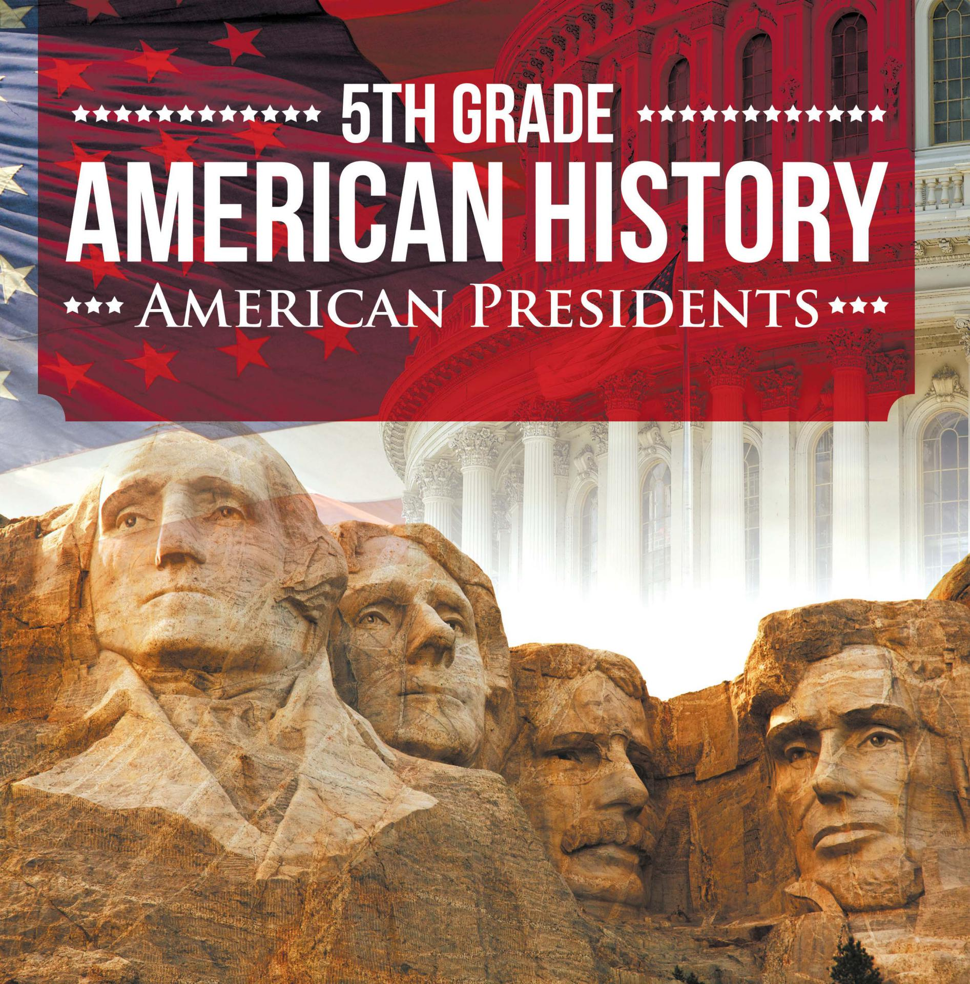 5th Grade American History: American Presidents Fifth Grade Books US Presidents for Kids