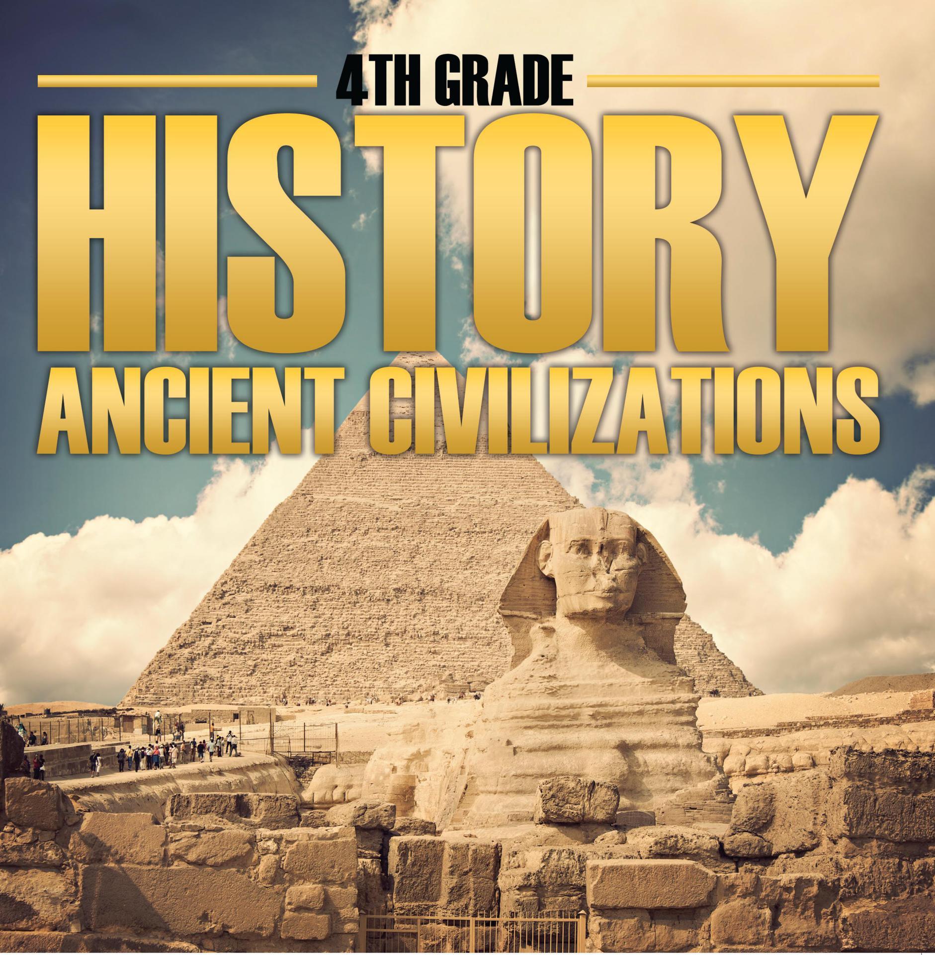 4th Grade History: Ancient Civilizations Fourth Grade Books for Kids