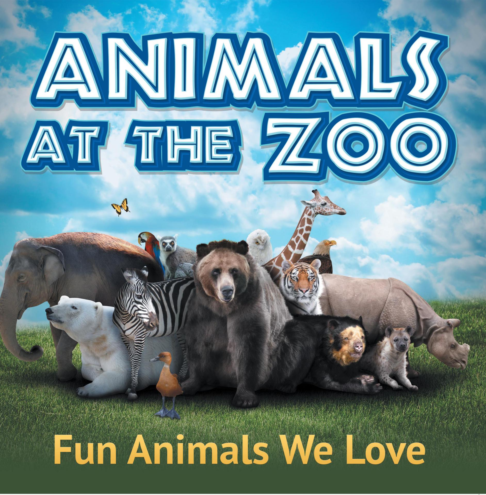 Animals at the Zoo: Fun Animals We Love Zoo Animals for Kids