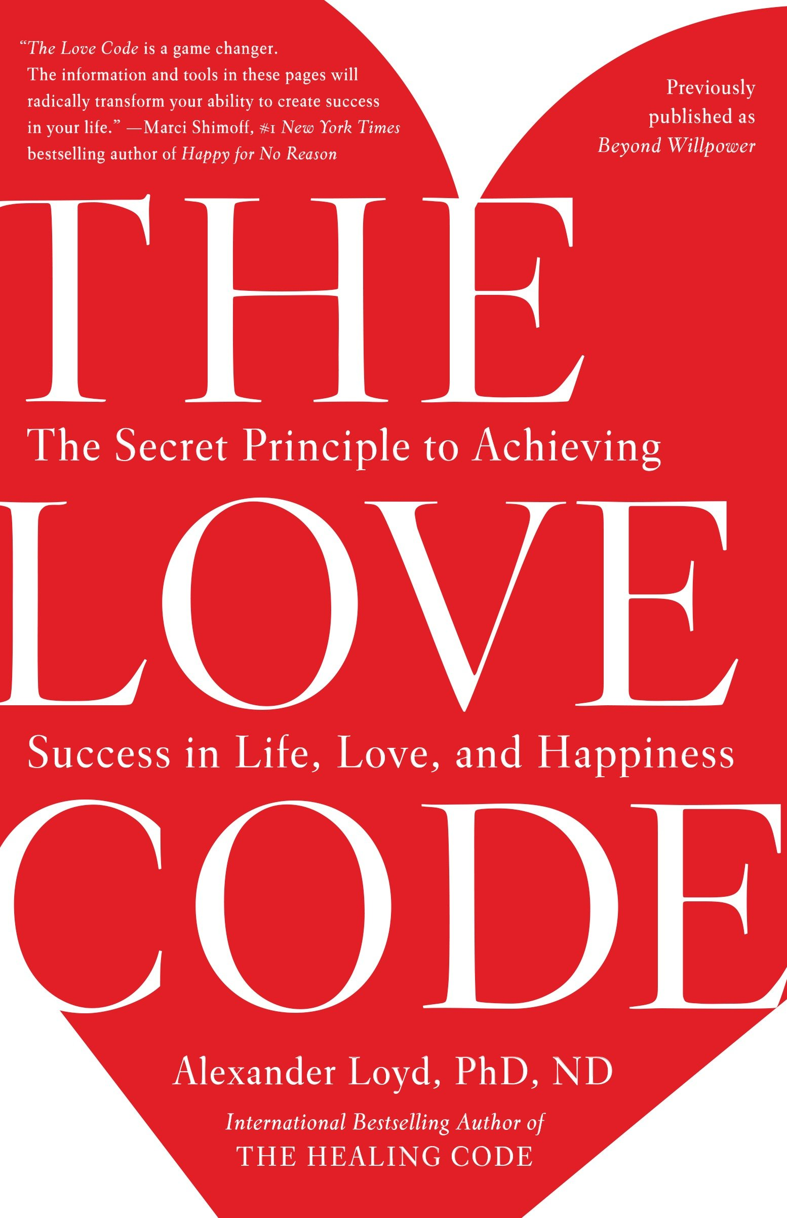 The Love Code The Secret Principle to Achieving Success in Life, Love, and Happiness