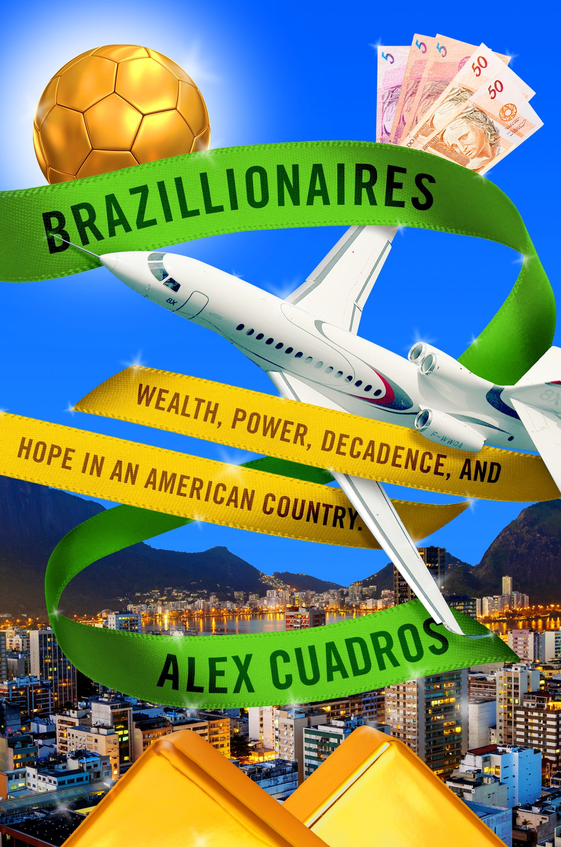 Brazillionaires Wealth, Power, Decadence, and Hope in an American Country