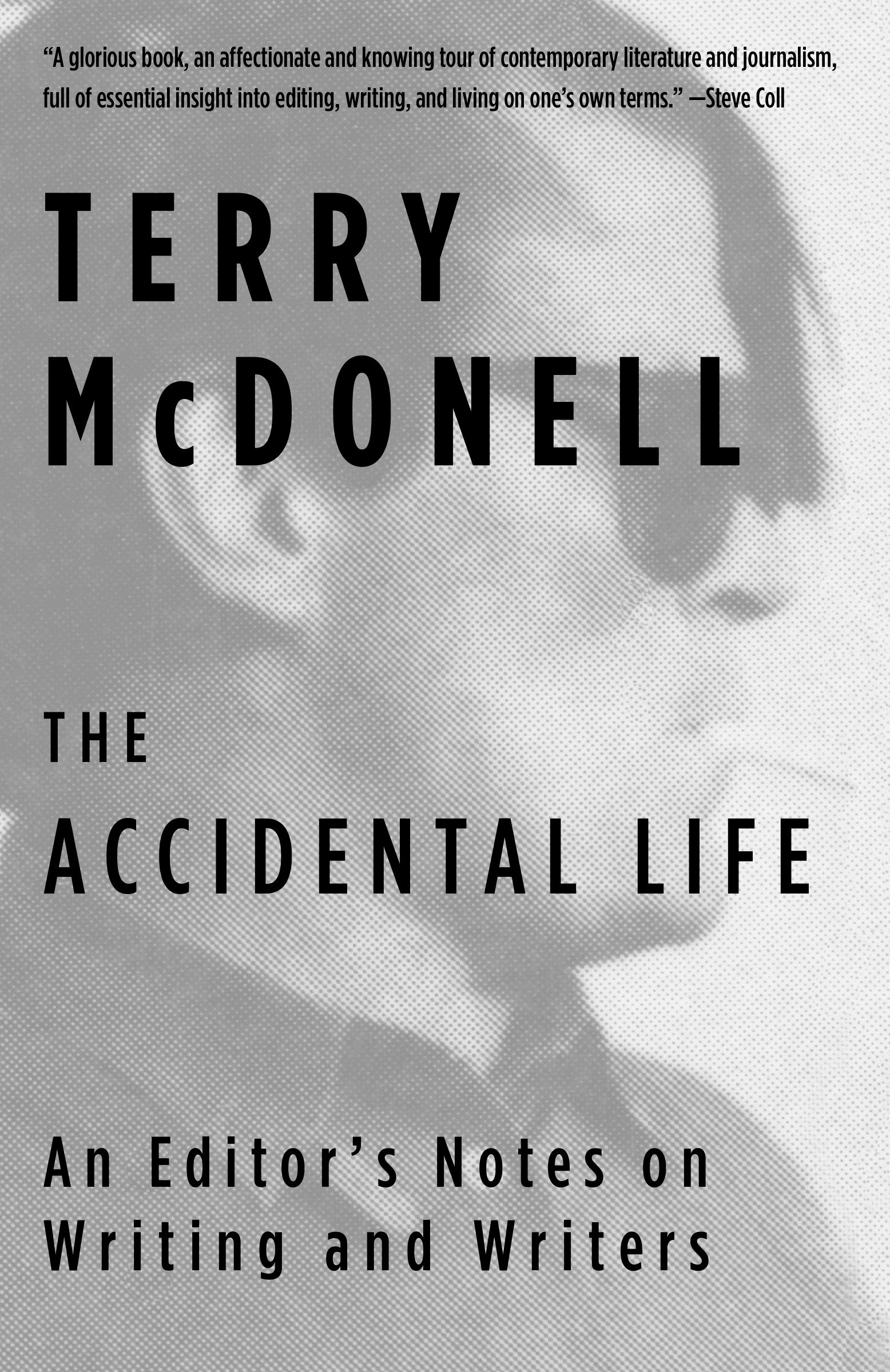 The Accidental Life An Editor's Notes on Writing and Writers