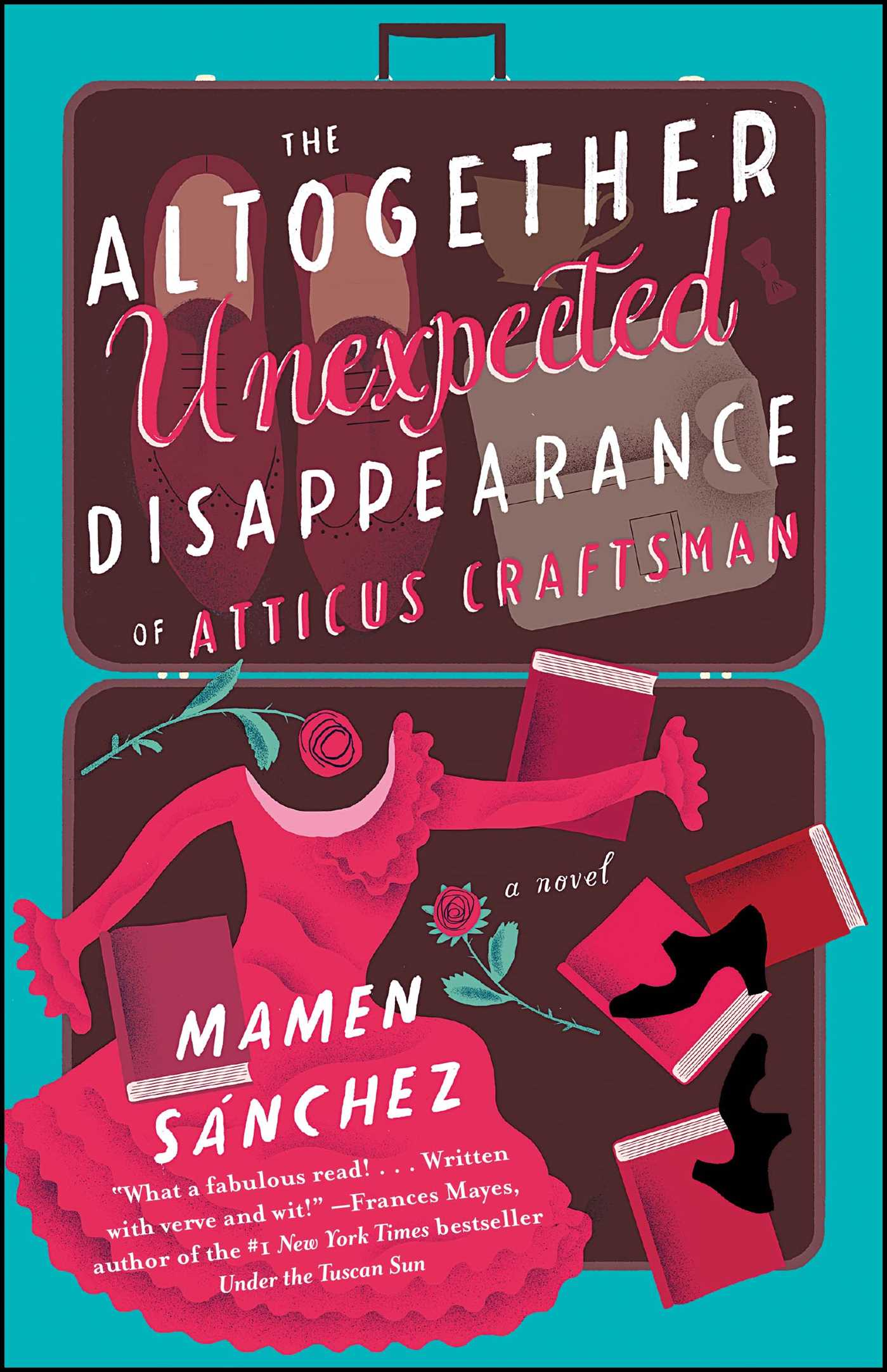The Altogether Unexpected Disappearance of Atticus Craftsman A Novel