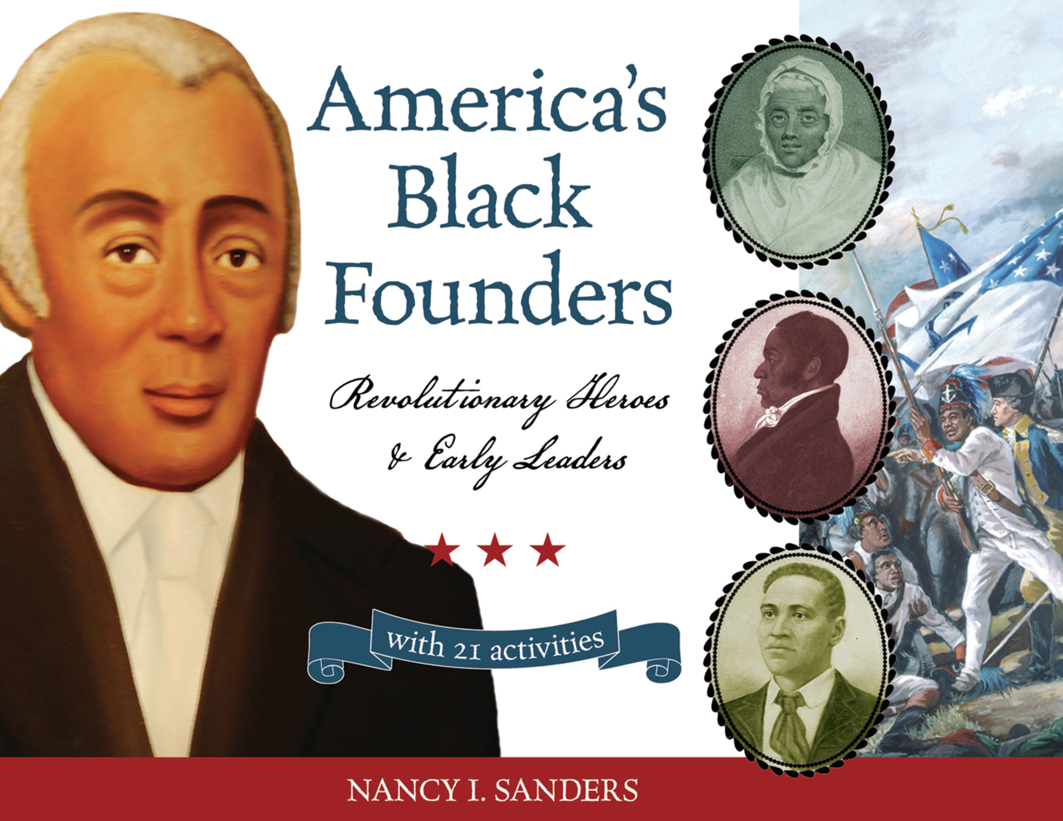 America's Black Founders Revolutionary Heroes & Early Leaders with 21 Activities