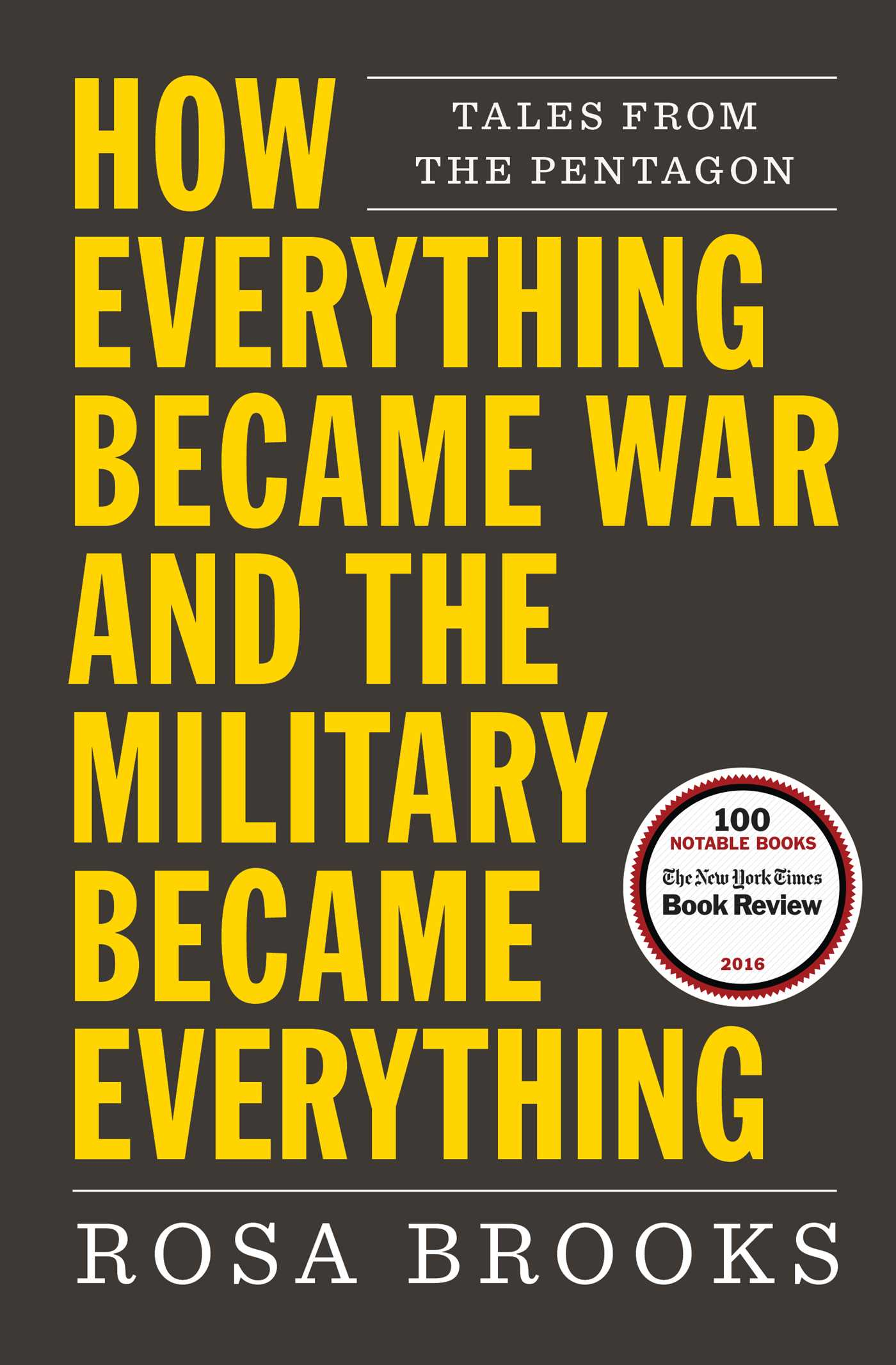 How Everything Became War and the Military Became Everything Tales from the Pentagon