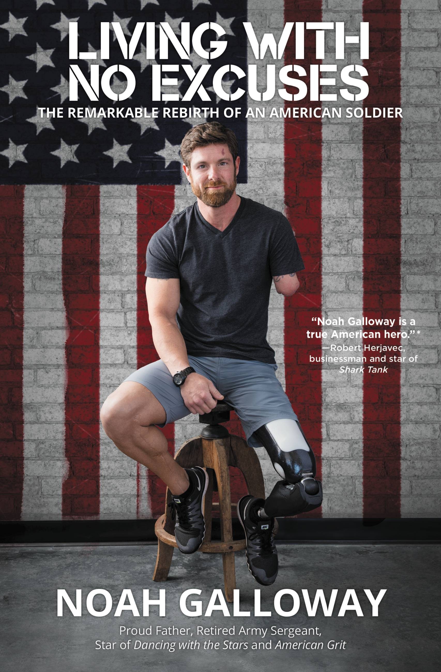 Living with No Excuses The Remarkable Rebirth of an American Soldier