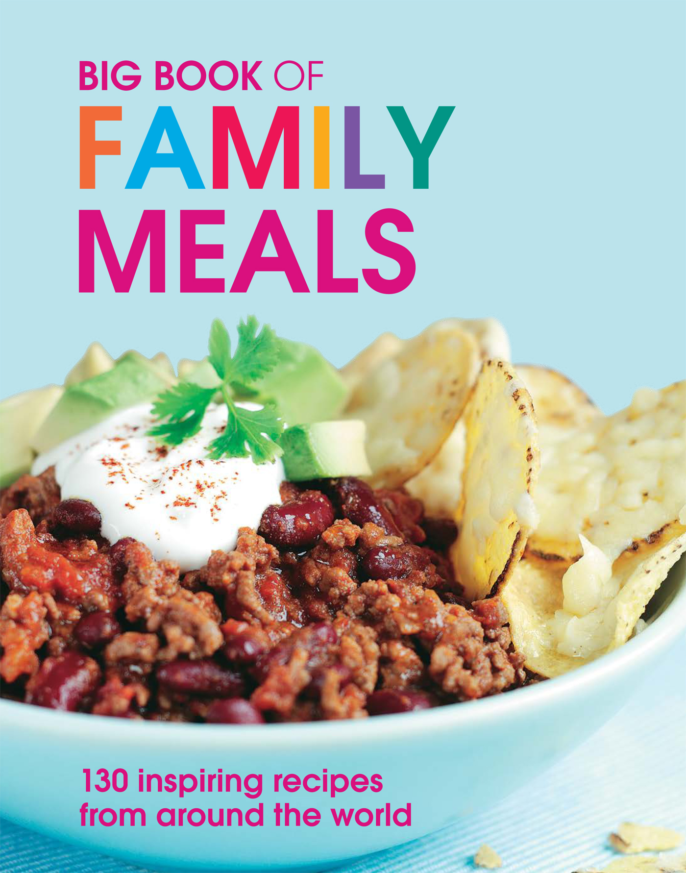 Big Book of Family Meals 130 Inspiring Recipes from Around the World
