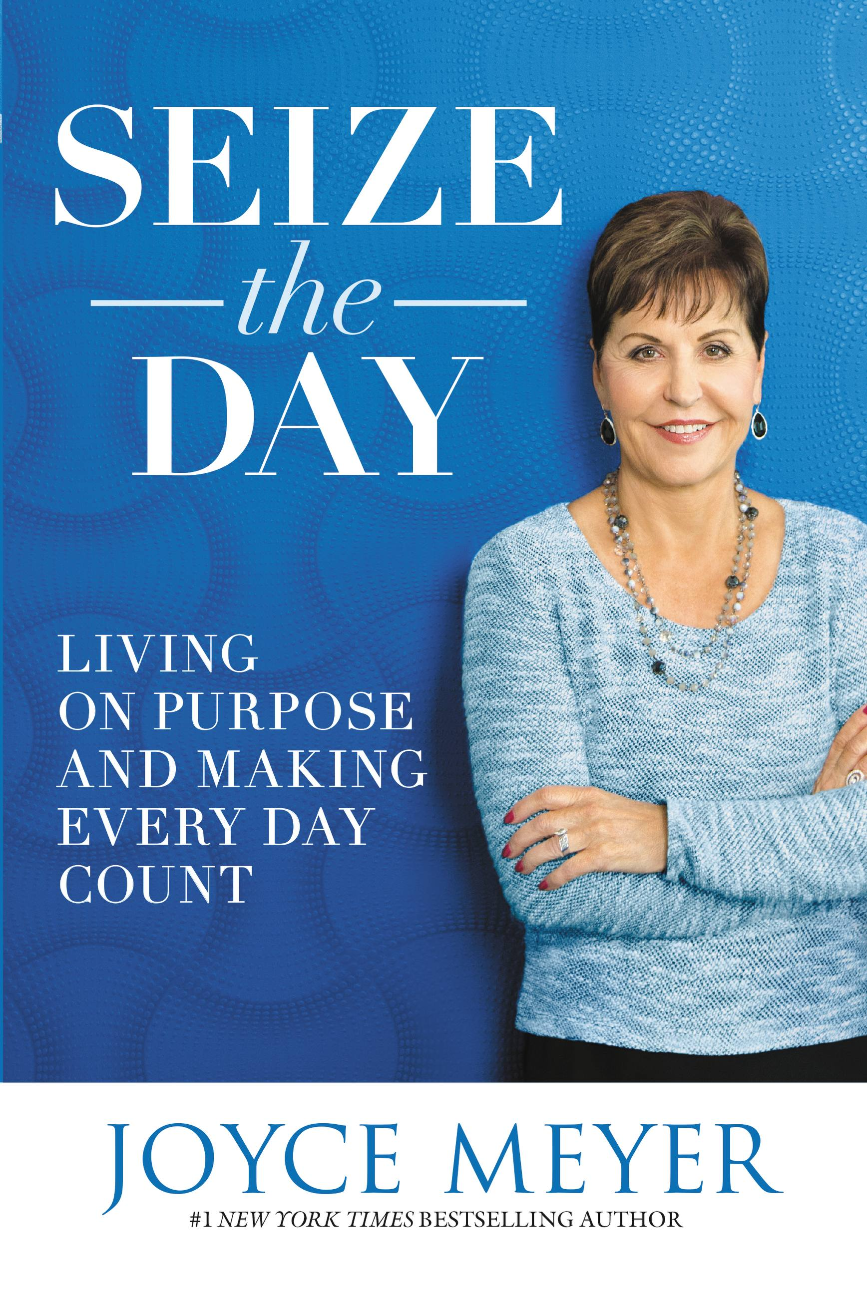 Seize the Day Living on Purpose and Making Every Day Count