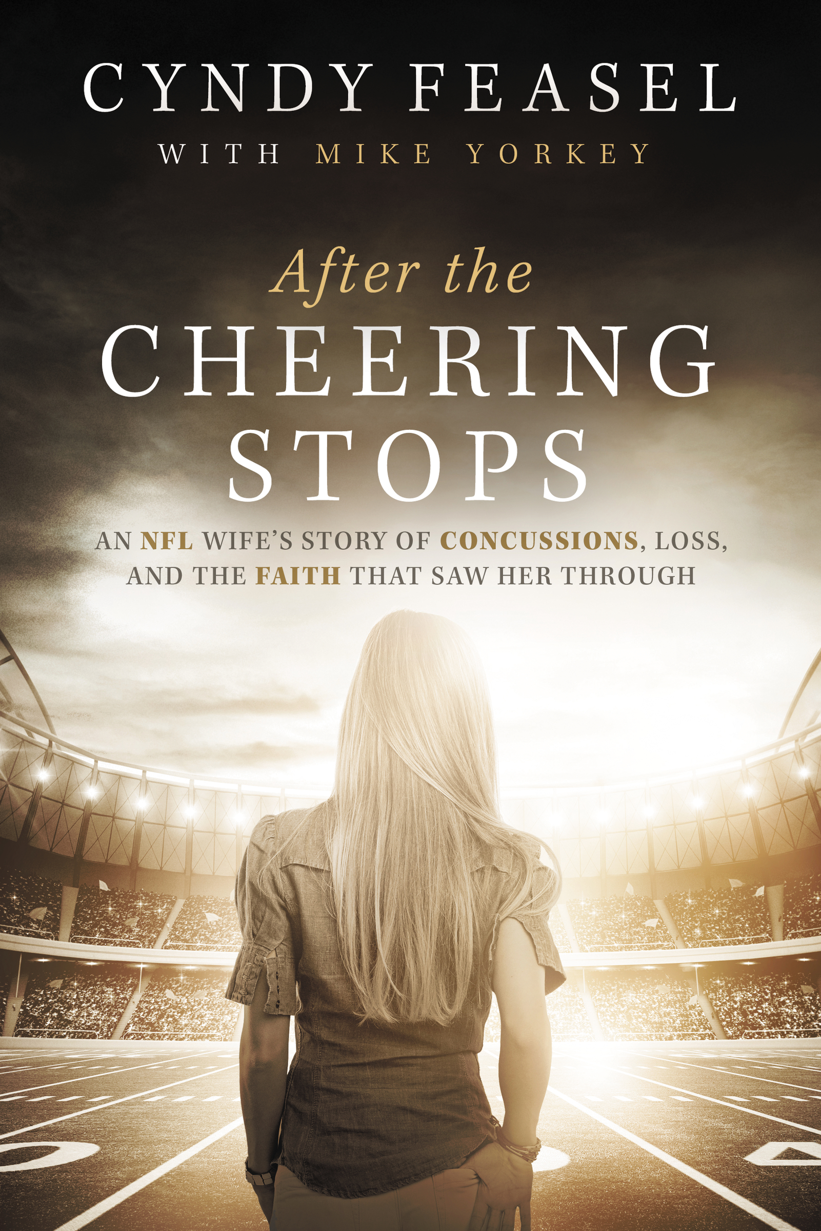 After the Cheering Stops An NFL Wife's Story of Concussions, Loss, and the Faith that Saw Her Through