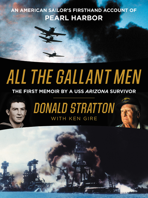 All the Gallant Men An American Sailor's Firsthand Account of Pearl Harbor