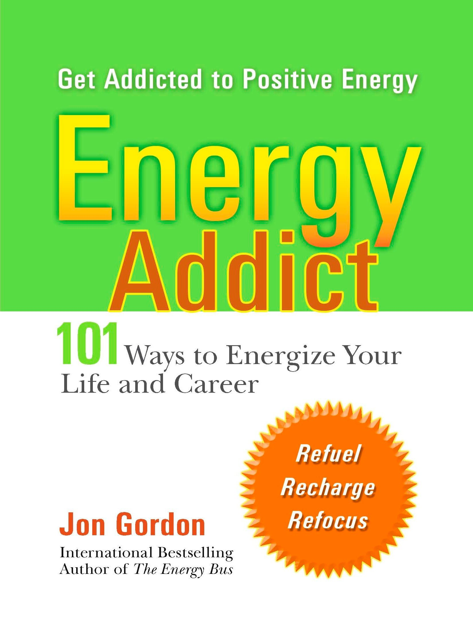 Energy Addict 101 Physical, Mental, and Spiritual Ways to Energize Your Life