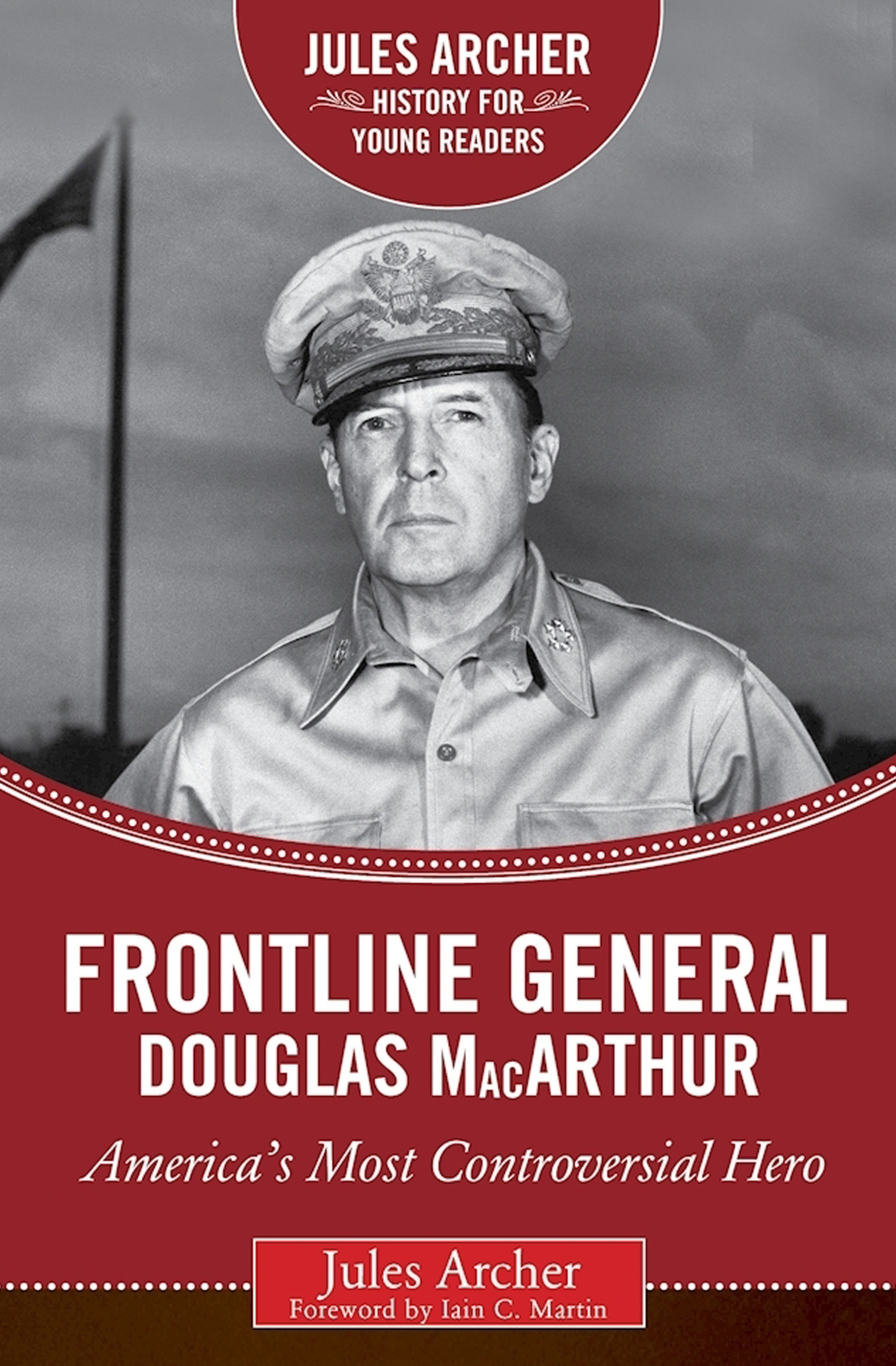 Frontline General: Douglas MacArthur America's Most Controversial Hero
