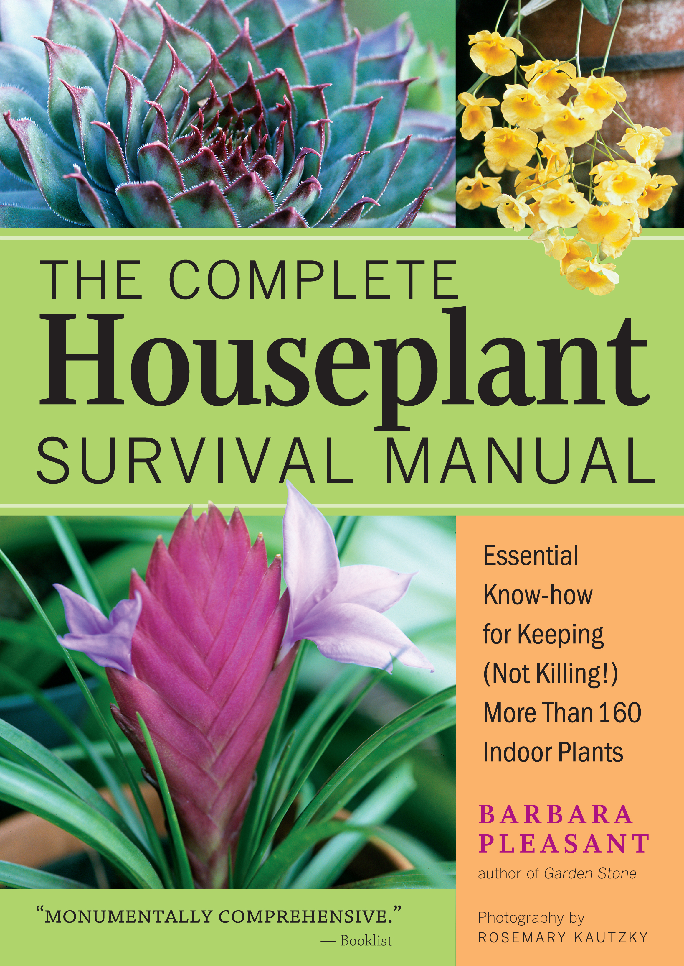 The Complete Houseplant Survival Manual Essential Gardening Know-how for Keeping (Not Killing!) More Than 160 Indoor Plants