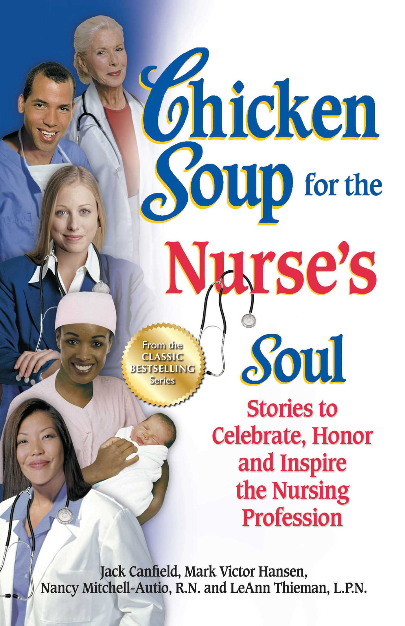 Chicken Soup for the Nurse's Soul Stories to Celebrate, Honor and Inspire the Nursing Profession