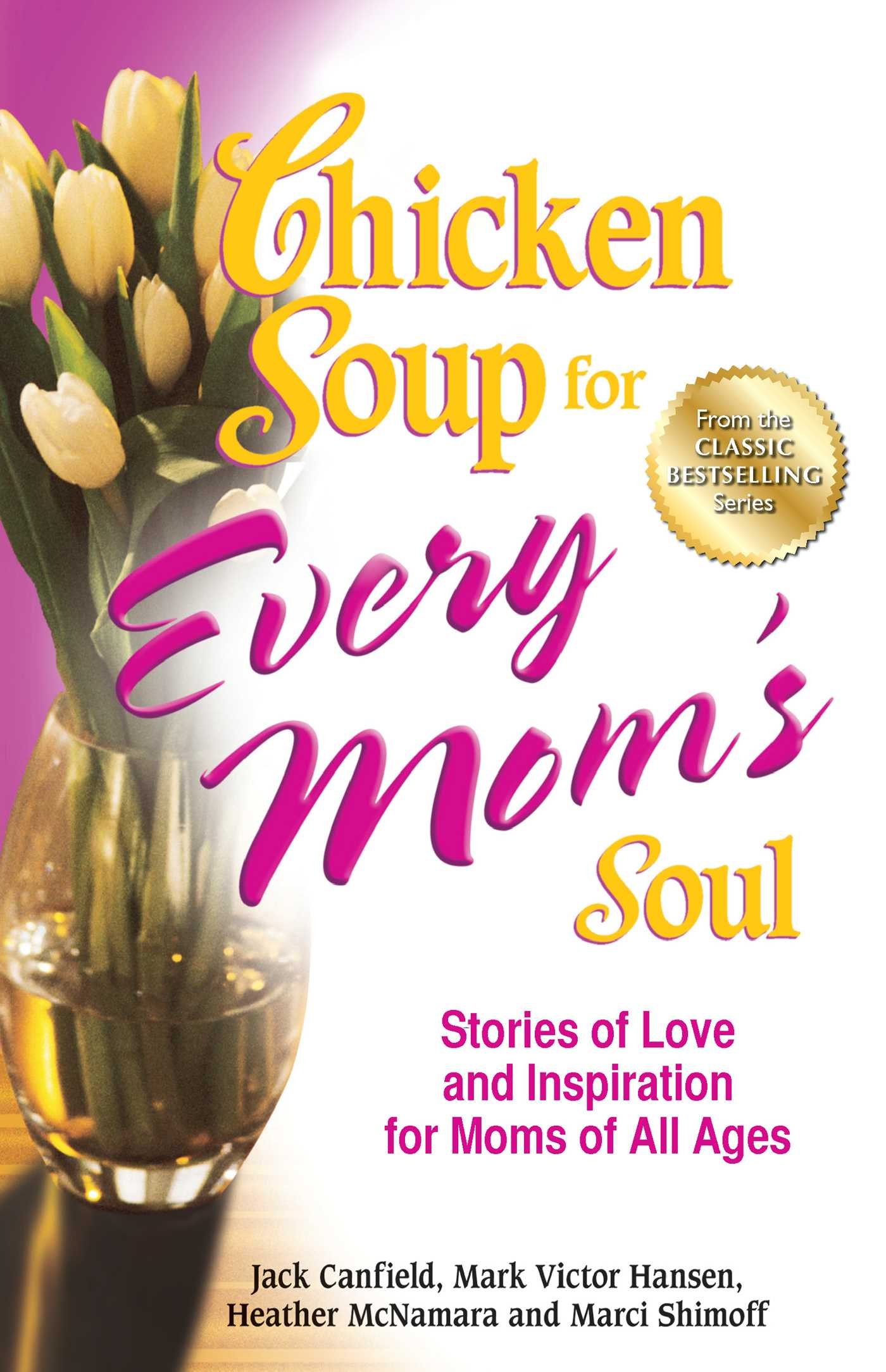 Chicken Soup for Every Mom's Soul Stories of Love and Inspiration for Moms of All Ages